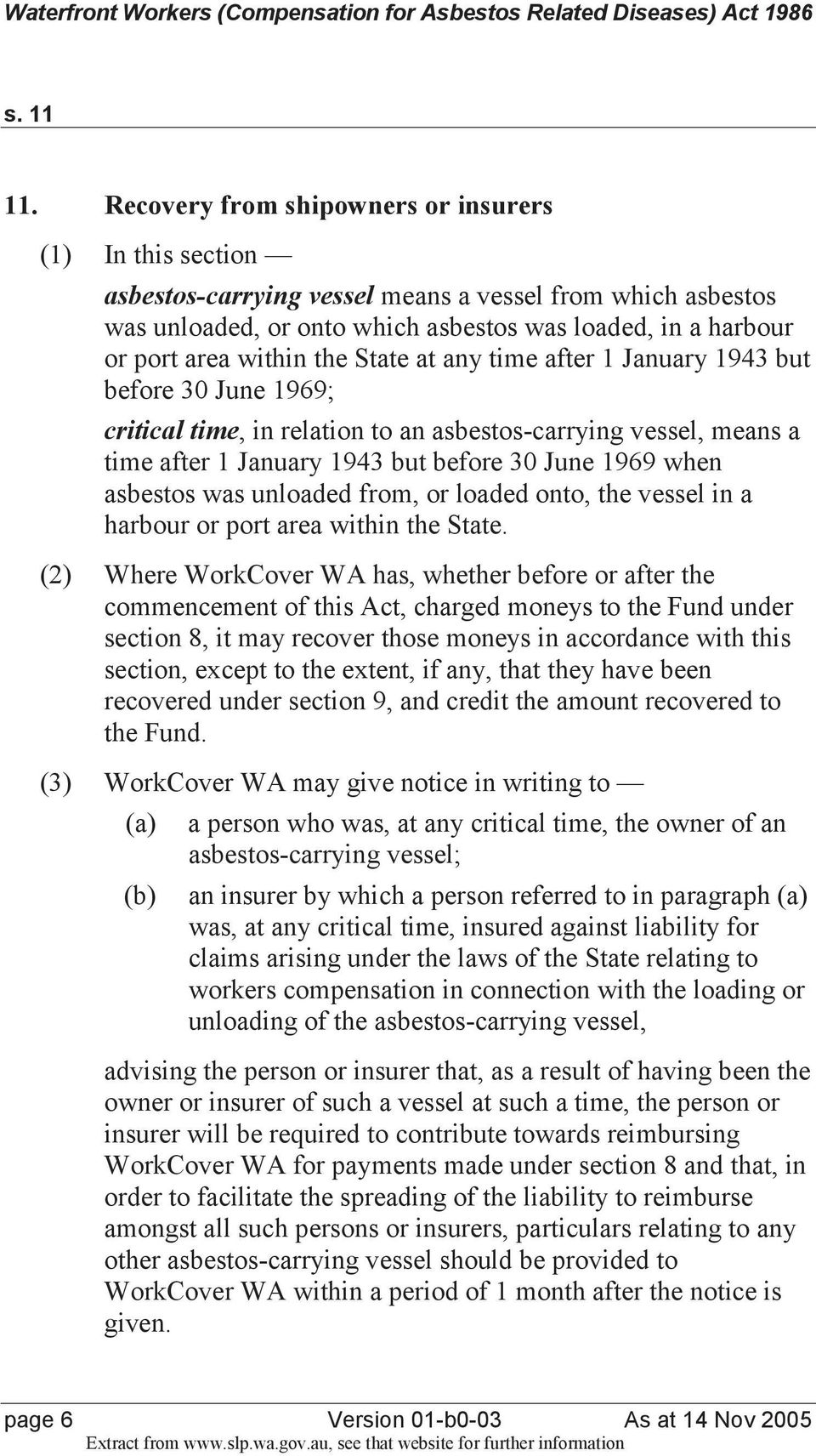 the State at any time after 1 January 1943 but before 30 June 1969; critical time, in relation to an asbestos-carrying vessel, means a time after 1 January 1943 but before 30 June 1969 when asbestos
