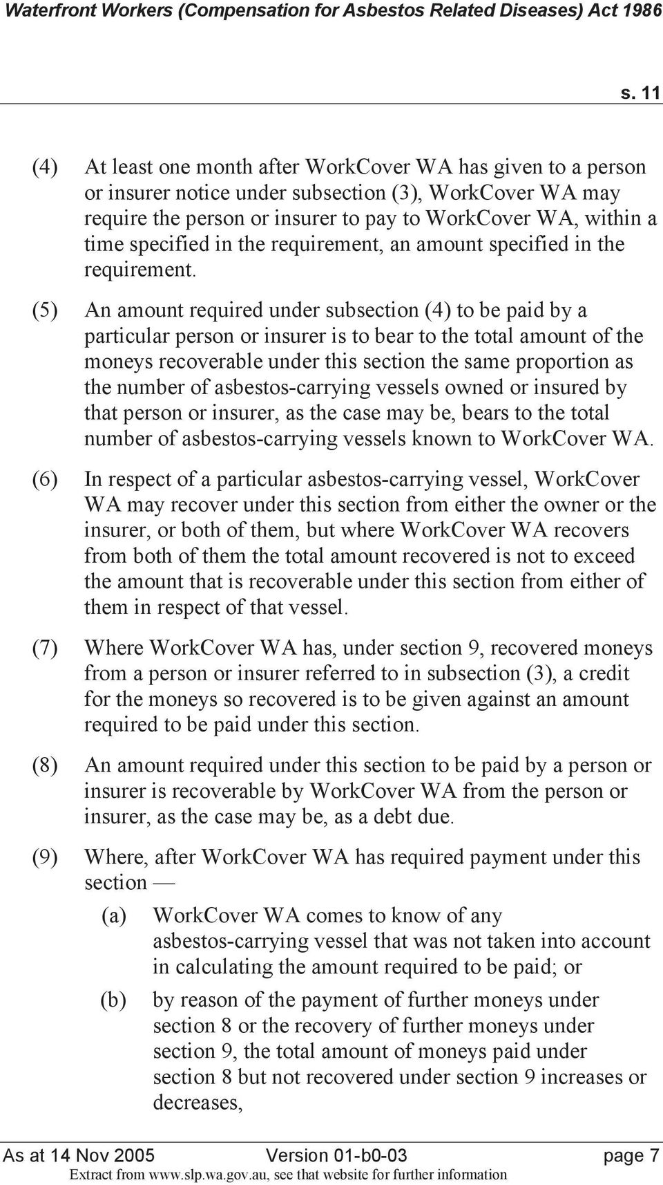 (5) An amount required under subsection (4) to be paid by a particular person or insurer is to bear to the total amount of the moneys recoverable under this section the same proportion as the number