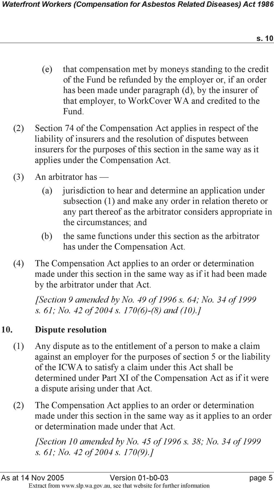 (2) Section 74 of the Compensation Act applies in respect of the liability of insurers and the resolution of disputes between insurers for the purposes of this section in the same way as it applies
