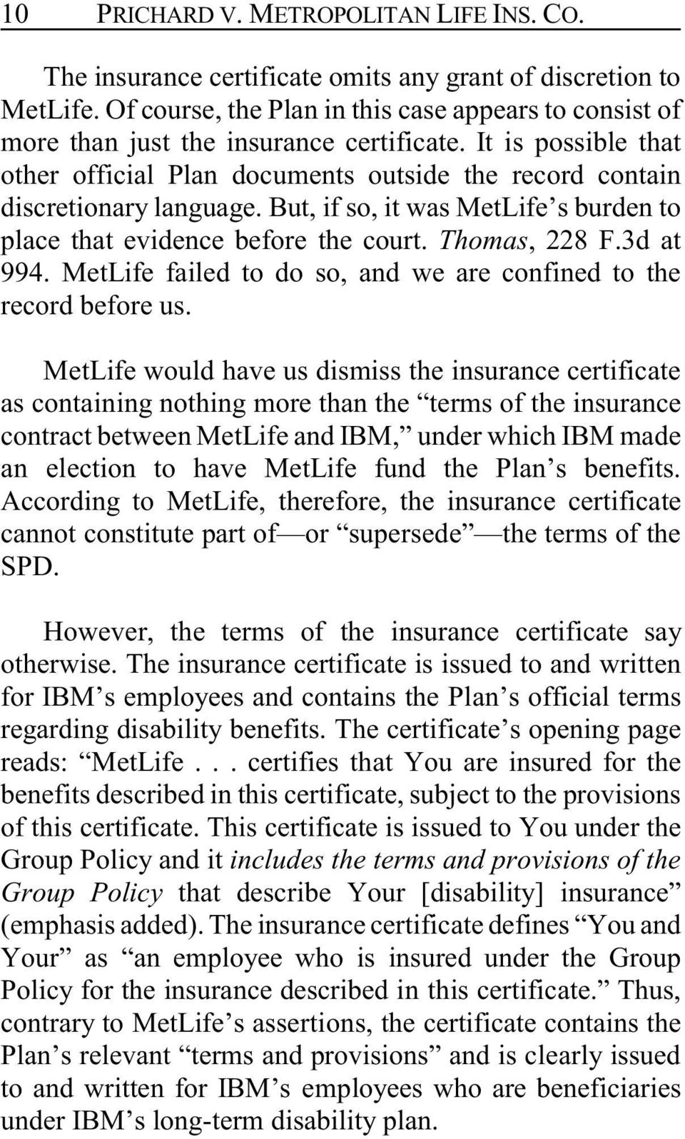 But, if so, it was MetLife s burden to place that evidence before the court. Thomas, 228 F.3d at 994. MetLife failed to do so, and we are confined to the record before us.
