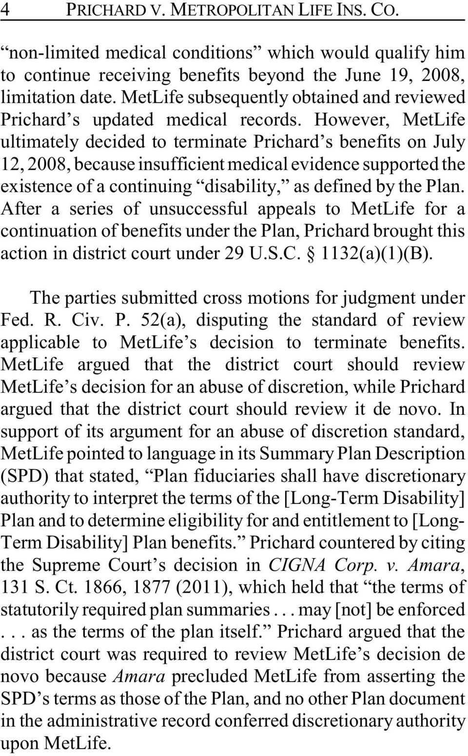 However, MetLife ultimately decided to terminate Prichard s benefits on July 12, 2008, because insufficient medical evidence supported the existence of a continuing disability, as defined by the Plan.