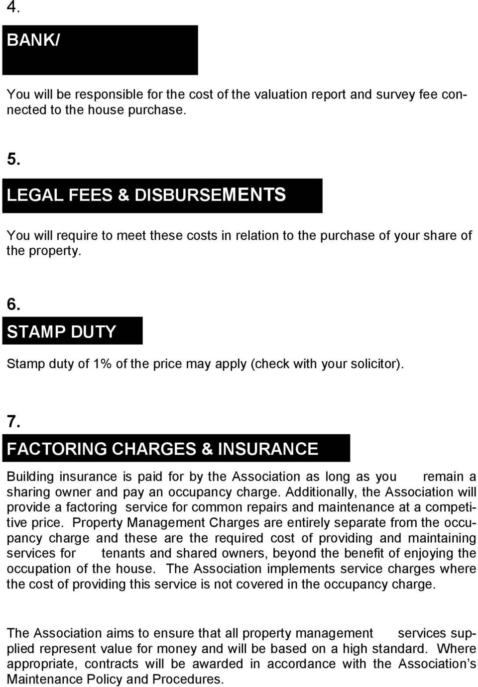 STAMP DUTY Stamp duty of 1% of the price may apply (check with your solicitor). 7.