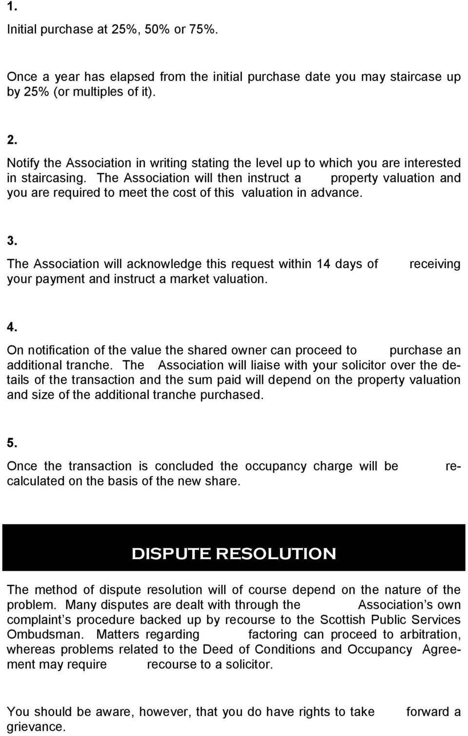The Association will acknowledge this request within 14 days of your payment and instruct a market valuation. receiving 4.