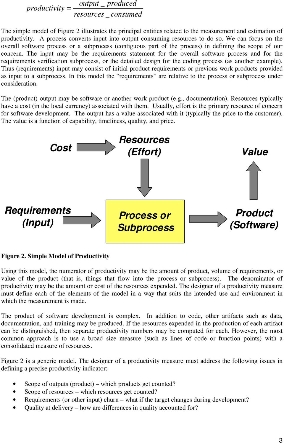 The input may be the requirements statement for the overall software process and for the requirements verification subprocess, or the detailed design for the coding process (as another example).