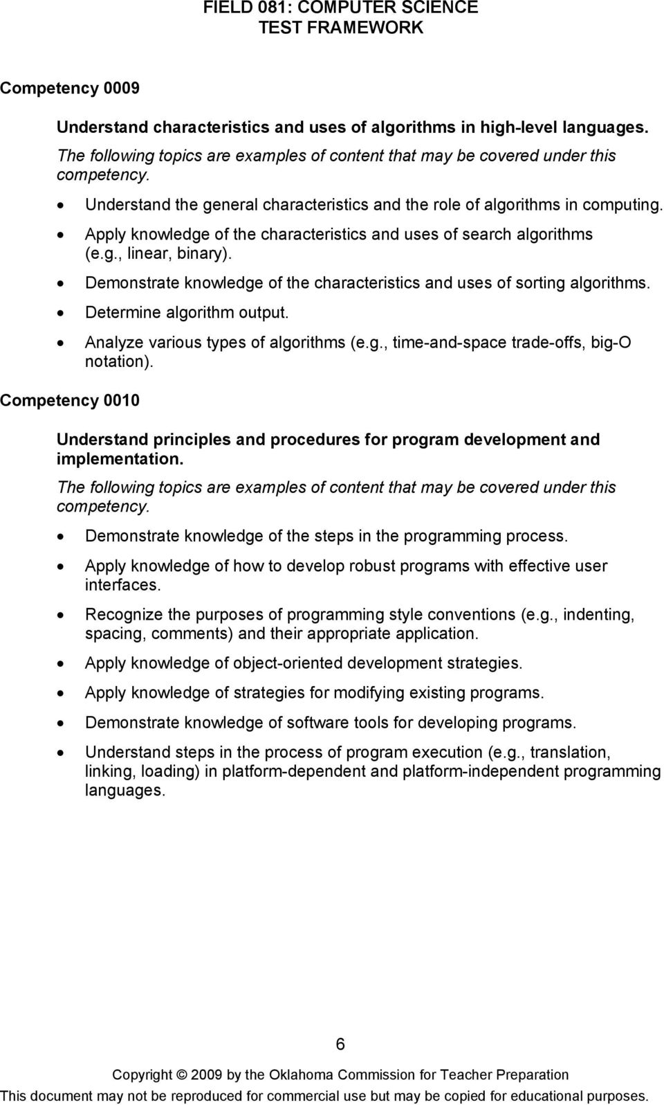 Analyze various types of algorithms (e.g., time-and-space trade-offs, big-o notation). Competency 0010 Understand principles and procedures for program development and implementation.
