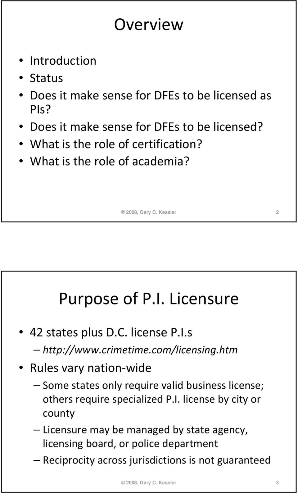 htm Rules vary nation wide Some states only require valid business license; others require specialized P.I.