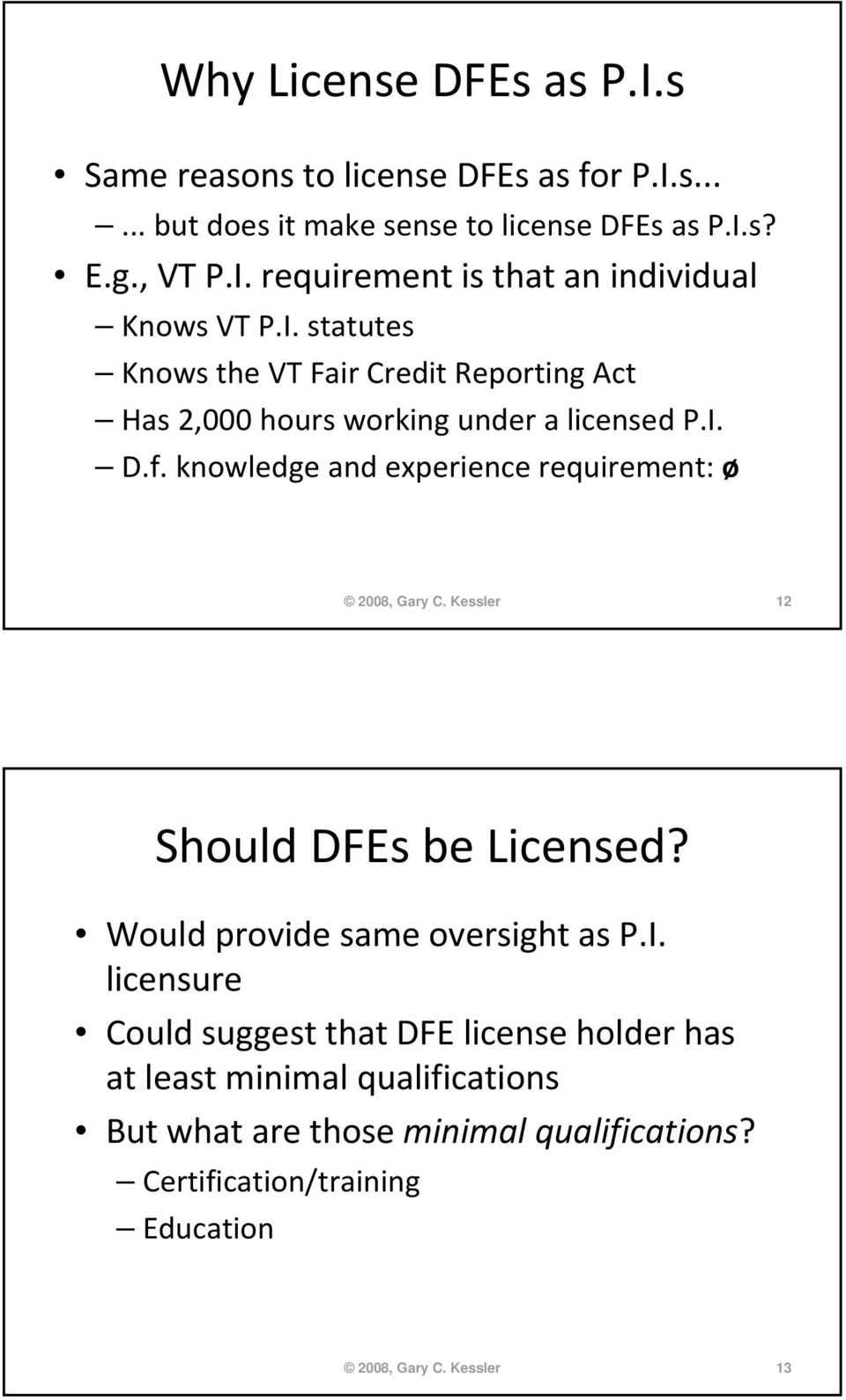 knowledge and experience requirement: ø 2008, Gary C. Kessler 12 Should DFEs be Licensed? Would provide same oversight as P.I.
