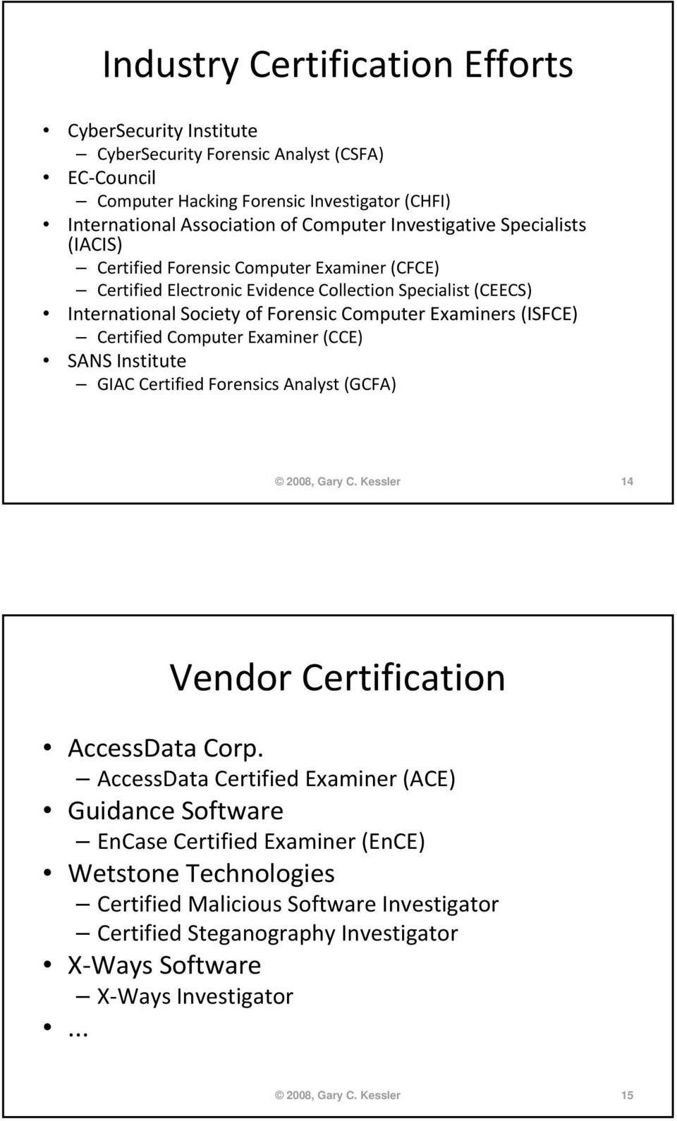 (ISFCE) Certified Computer Examiner (CCE) SANS Institute GIAC Certified Forensics Analyst (GCFA) 2008, Gary C. Kessler 14 Vendor Certification AccessData Corp.