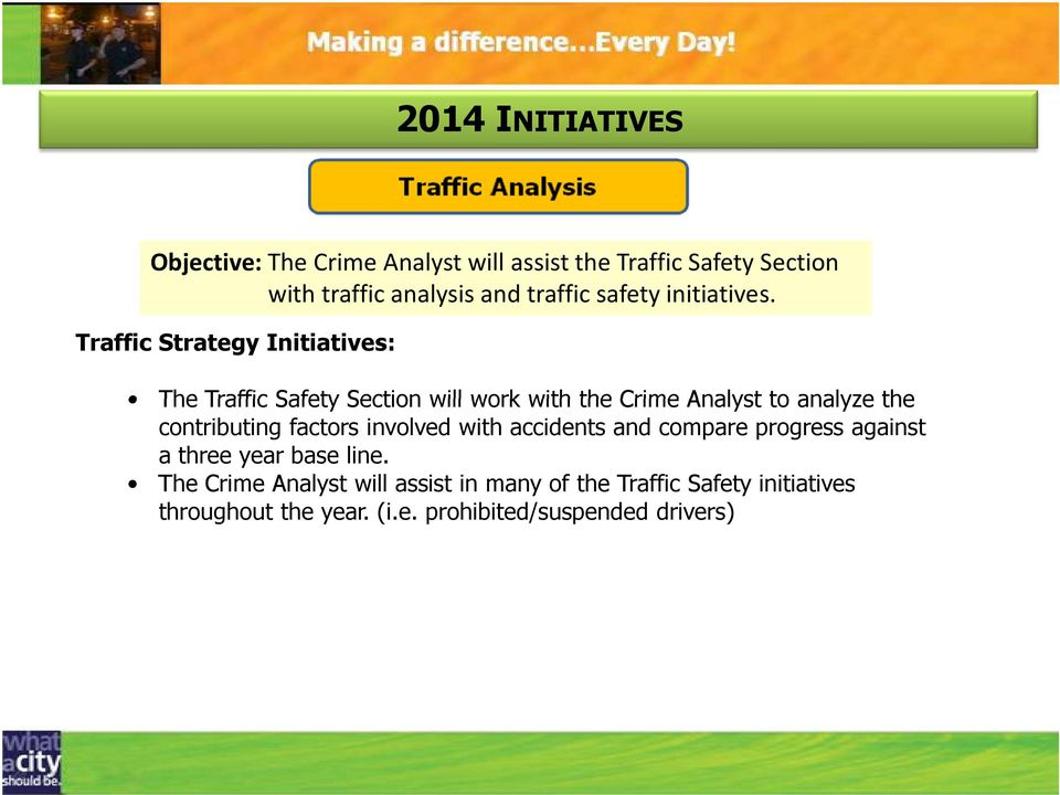 The Traffic Safety Section will work with the Crime Analyst to analyze the contributing factors involved with