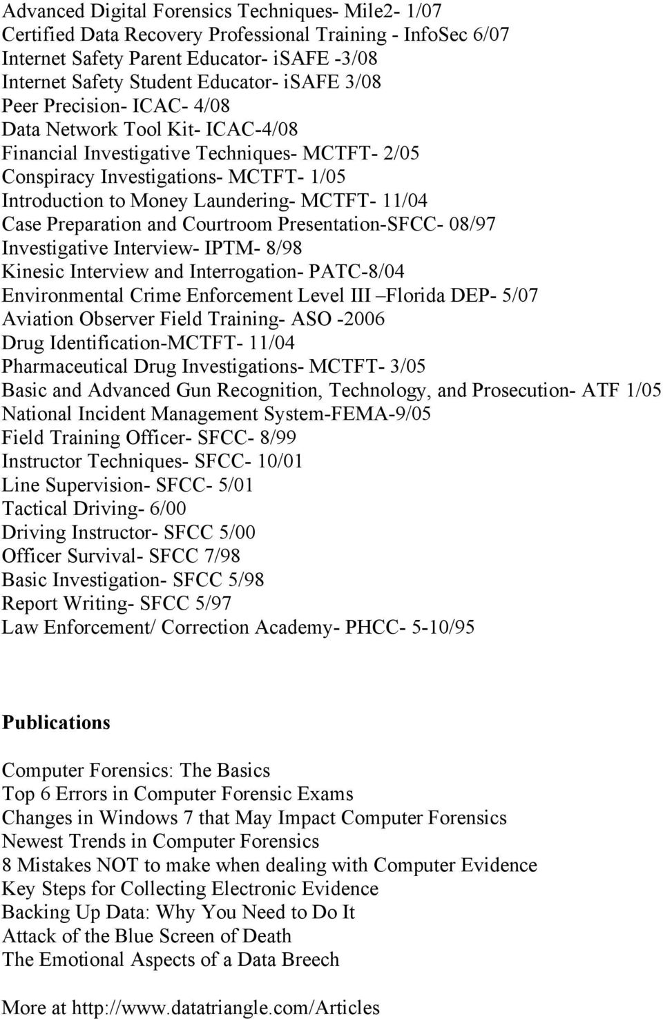 Case Preparation and Courtroom Presentation-SFCC- 08/97 Investigative Interview- IPTM- 8/98 Kinesic Interview and Interrogation- PATC-8/04 Environmental Crime Enforcement Level III Florida DEP- 5/07
