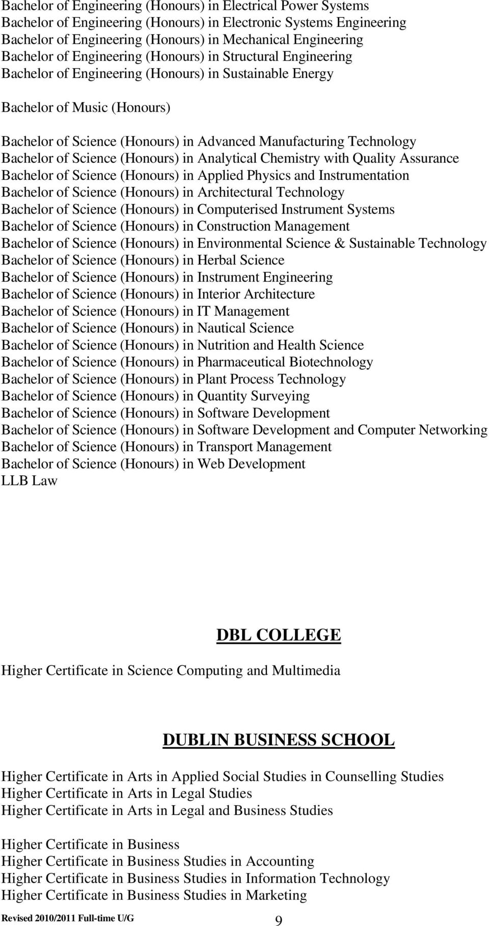 Technology Bachelor of Science (Honours) in Analytical Chemistry with Quality Assurance Bachelor of Science (Honours) in Applied Physics and Instrumentation Bachelor of Science (Honours) in