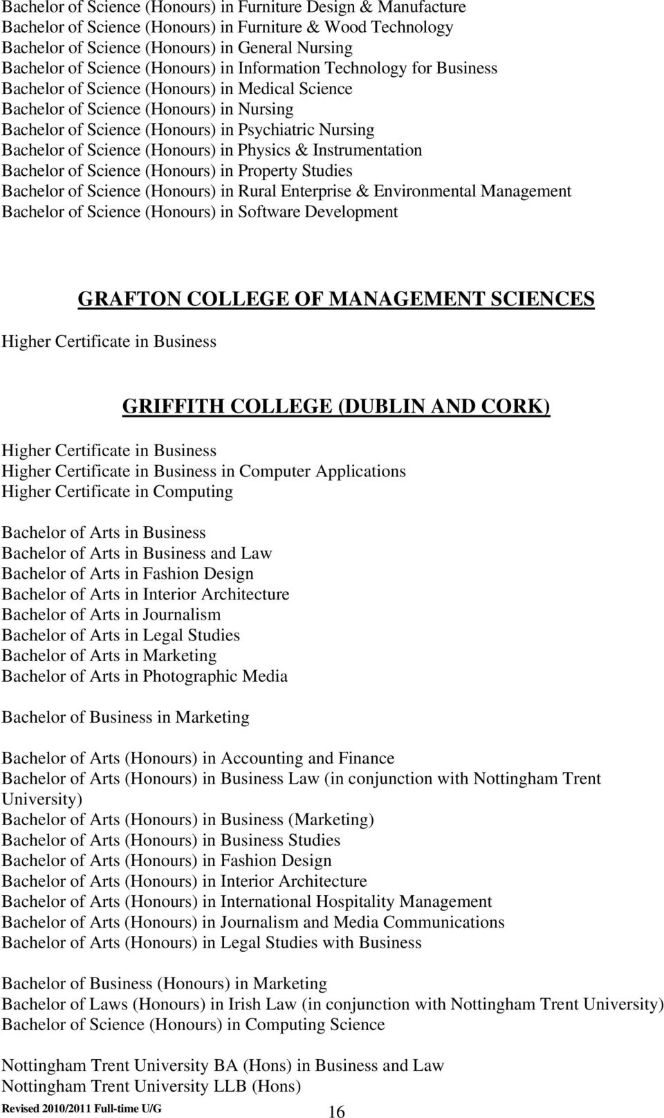 Bachelor of Science (Honours) in Physics & Instrumentation Bachelor of Science (Honours) in Property Studies Bachelor of Science (Honours) in Rural Enterprise & Environmental Management Bachelor of