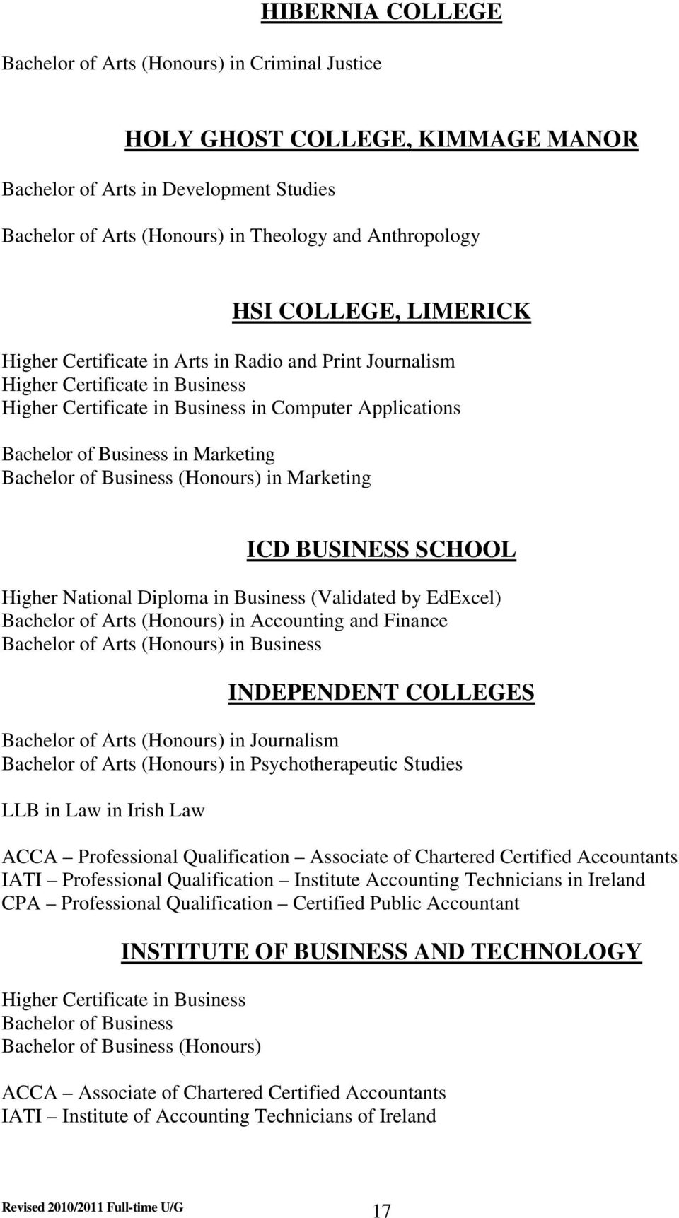 Bachelor of Business (Honours) in Marketing ICD BUSINESS SCHOOL Higher National Diploma in Business (Validated by EdExcel) Bachelor of Arts (Honours) in Accounting and Finance Bachelor of Arts