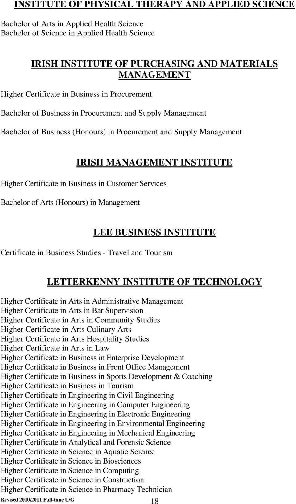Higher Certificate in Business in Customer Services Bachelor of Arts (Honours) in Management LEE BUSINESS INSTITUTE Certificate in Business Studies - Travel and Tourism LETTERKENNY INSTITUTE OF