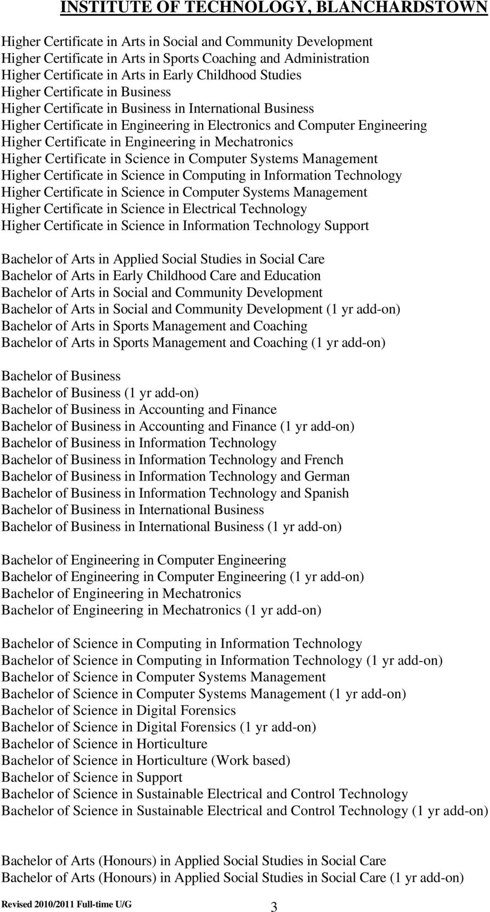 Certificate in Engineering in Mechatronics Higher Certificate in Science in Computer Systems Management Higher Certificate in Science in Computing in Information Technology Higher Certificate in