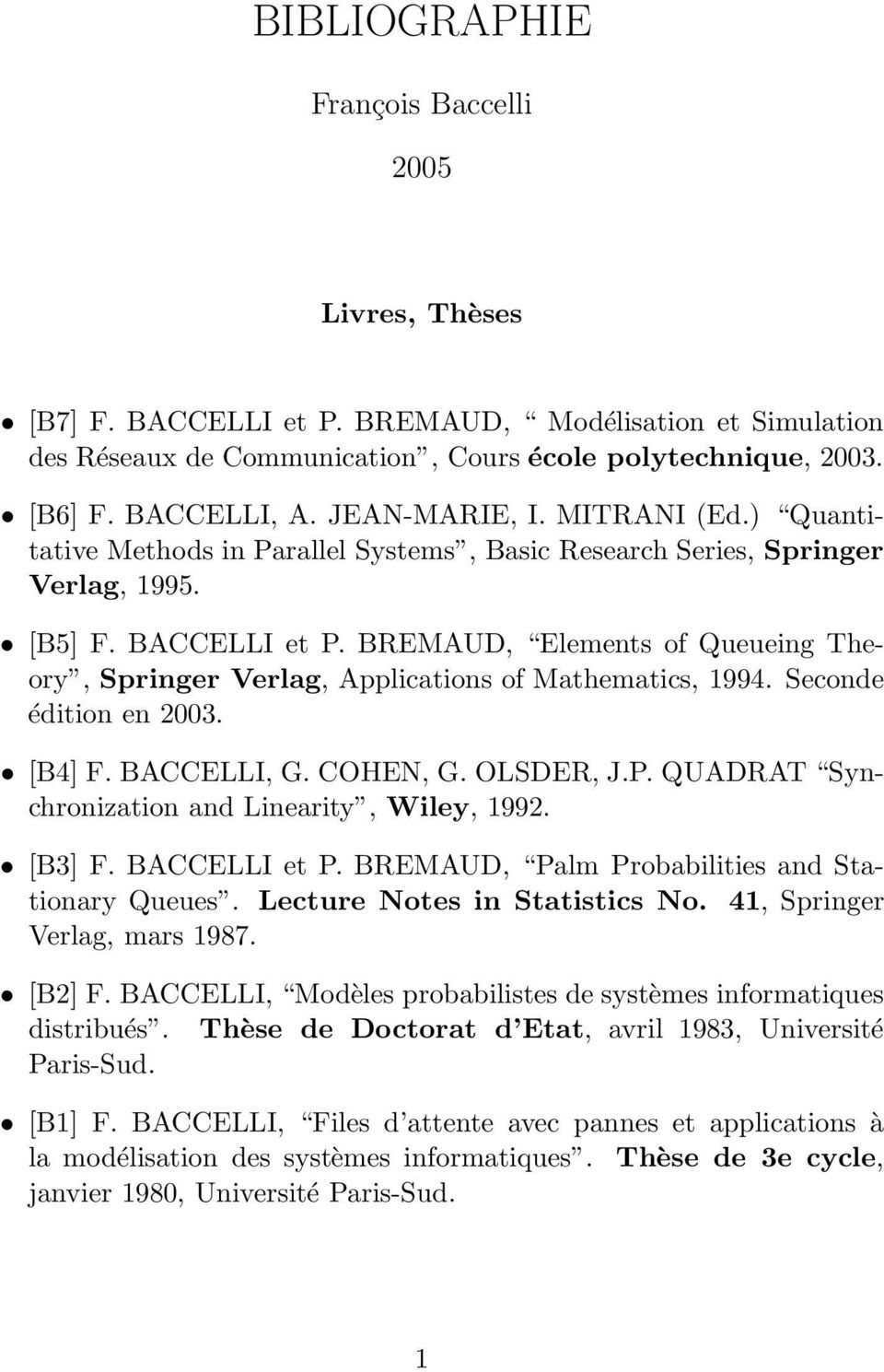 BREMAUD, Elements of Queueing Theory, Springer Verlag, Applications of Mathematics, 1994. Seconde édition en 2003. [B4] F. BACCELLI, G. COHEN, G. OLSDER, J.P.