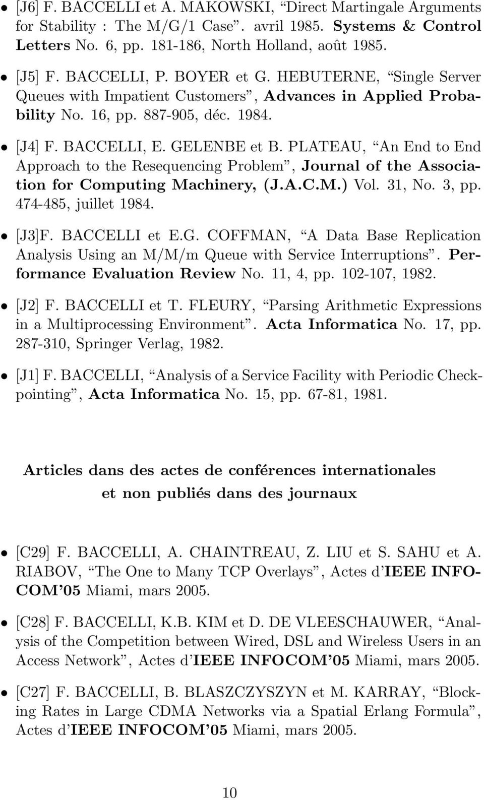 PLATEAU, An End to End Approach to the Resequencing Problem, Journal of the Association for Computing Machinery, (J.A.C.M.) Vol. 31, No. 3, pp. 474-485, juillet 1984. [J3]F. BACCELLI et E.G.