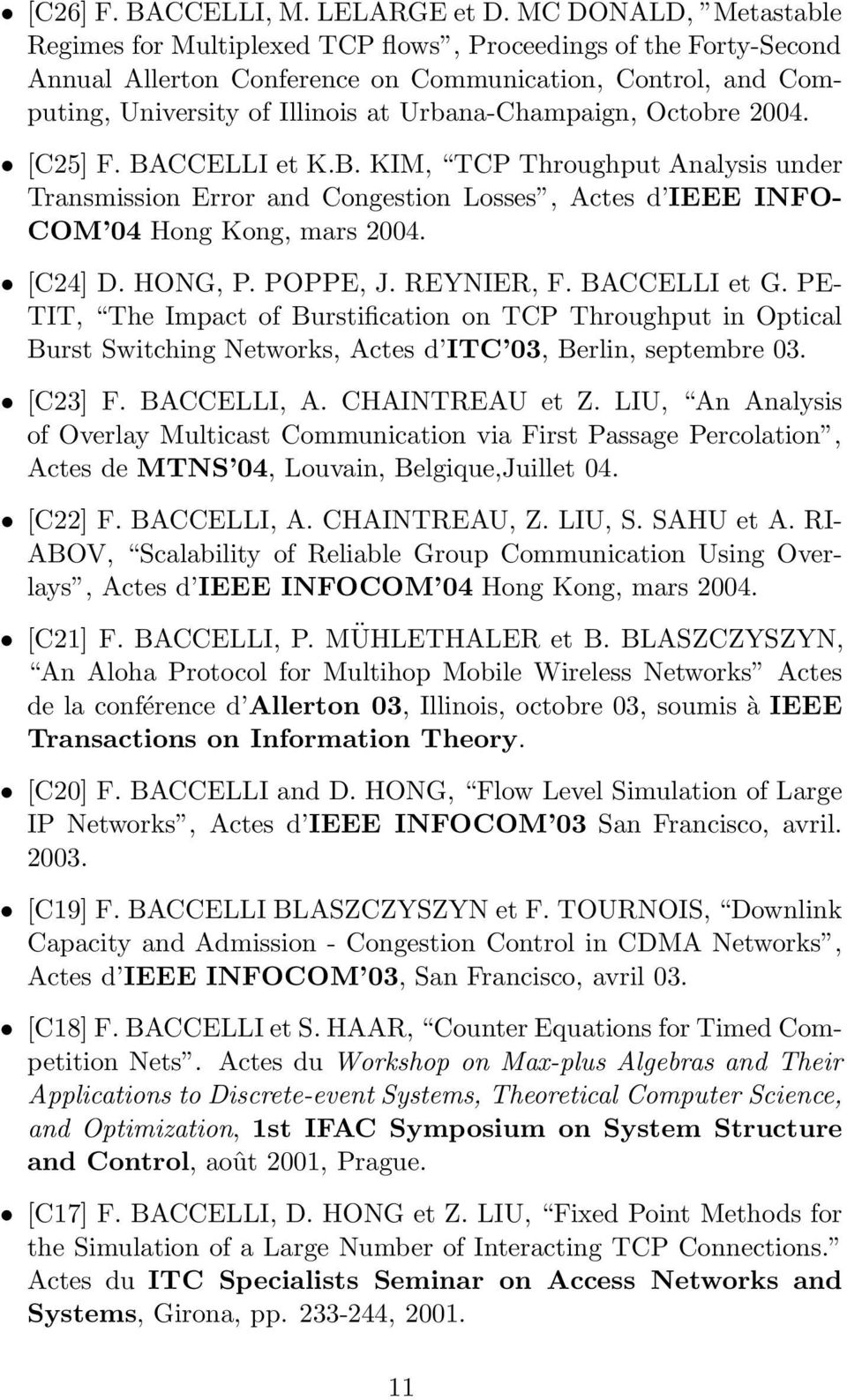 Urbana-Champaign, Octobre 2004. [C25] F. BACCELLI et K.B. KIM, TCP Throughput Analysis under Transmission Error and Congestion Losses, Actes d IEEE INFO- COM 04 Hong Kong, mars 2004. [C24] D. HONG, P.