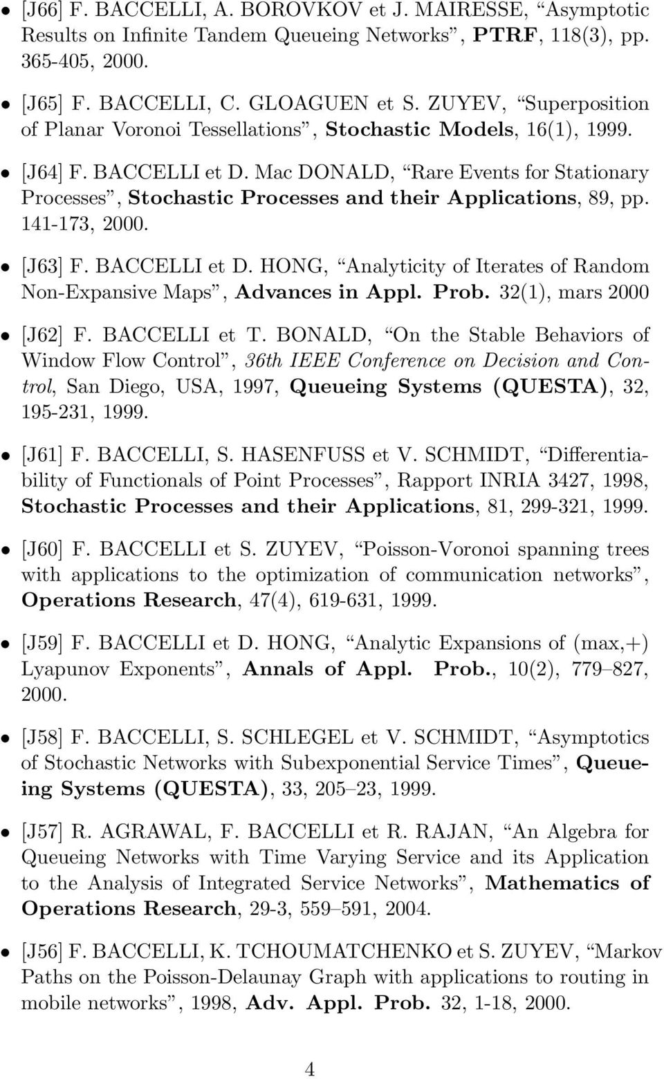 Mac DONALD, Rare Events for Stationary Processes, Stochastic Processes and their Applications, 89, pp. 141-173, 2000. [J63] F. BACCELLI et D.