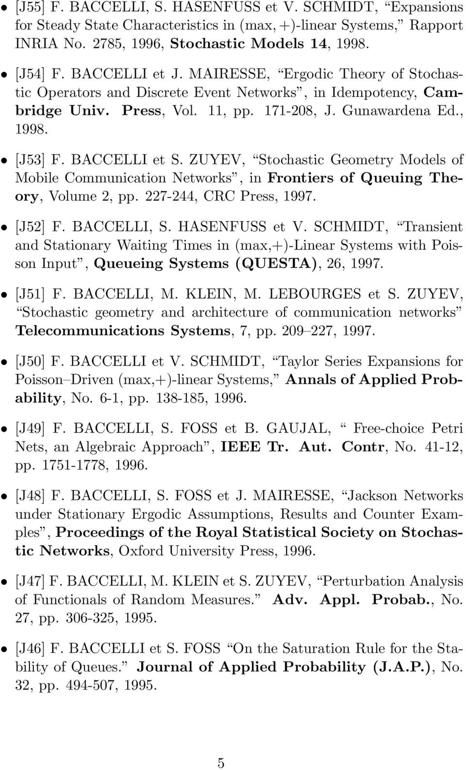 ZUYEV, Stochastic Geometry Models of Mobile Communication Networks, in Frontiers of Queuing Theory, Volume 2, pp. 227-244, CRC Press, 1997. [J52] F. BACCELLI, S. HASENFUSS et V.