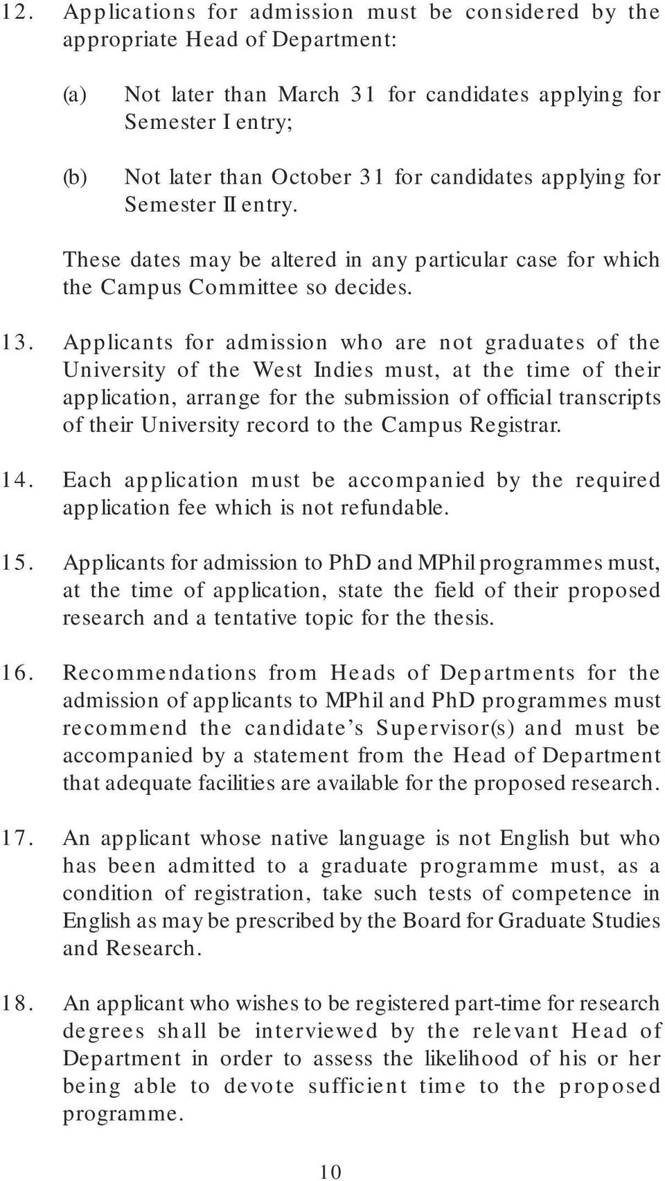 Applicants for admission who are not graduates of the University of the West Indies must, at the time of their application, arrange for the submission of official transcripts of their University
