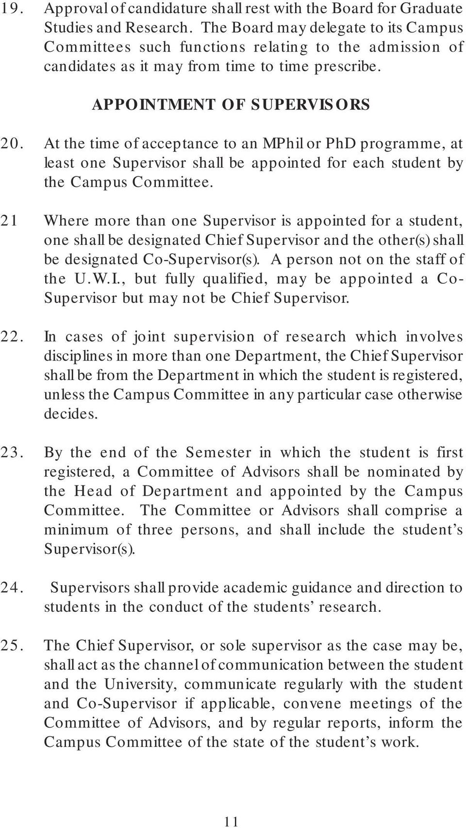 At the time of acceptance to an MPhil or PhD programme, at least one Supervisor shall be appointed for each student by the Campus Committee.