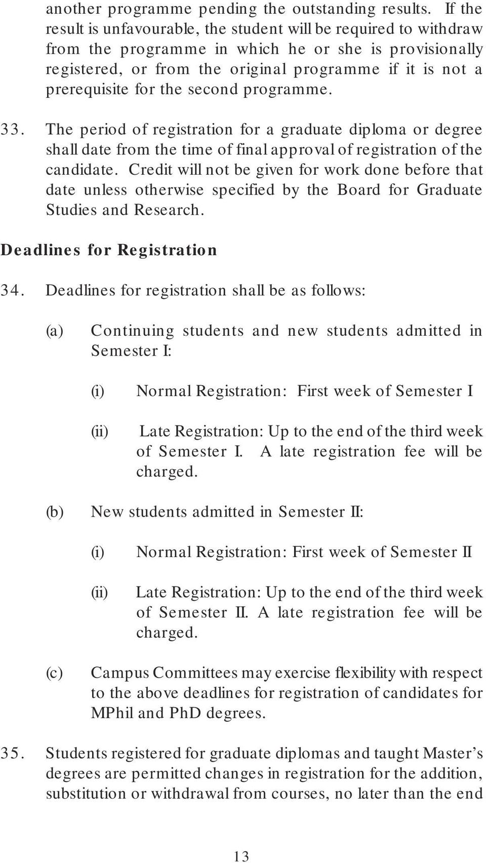for the second programme. 33. The period of registration for a graduate diploma or degree shall date from the time of final approval of registration of the candidate.