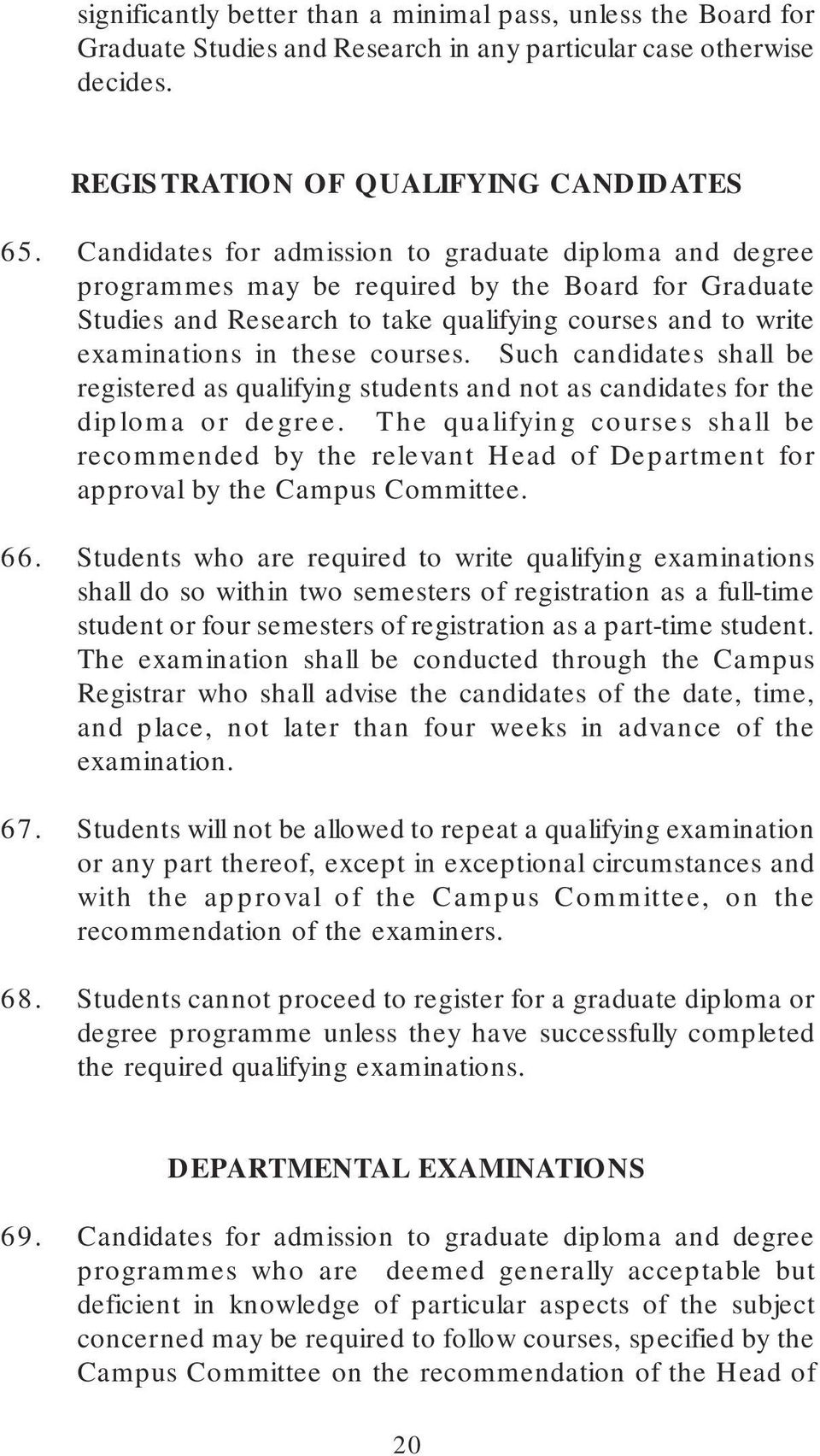 Such candidates shall be registered as qualifying students and not as candidates for the diploma or degree.