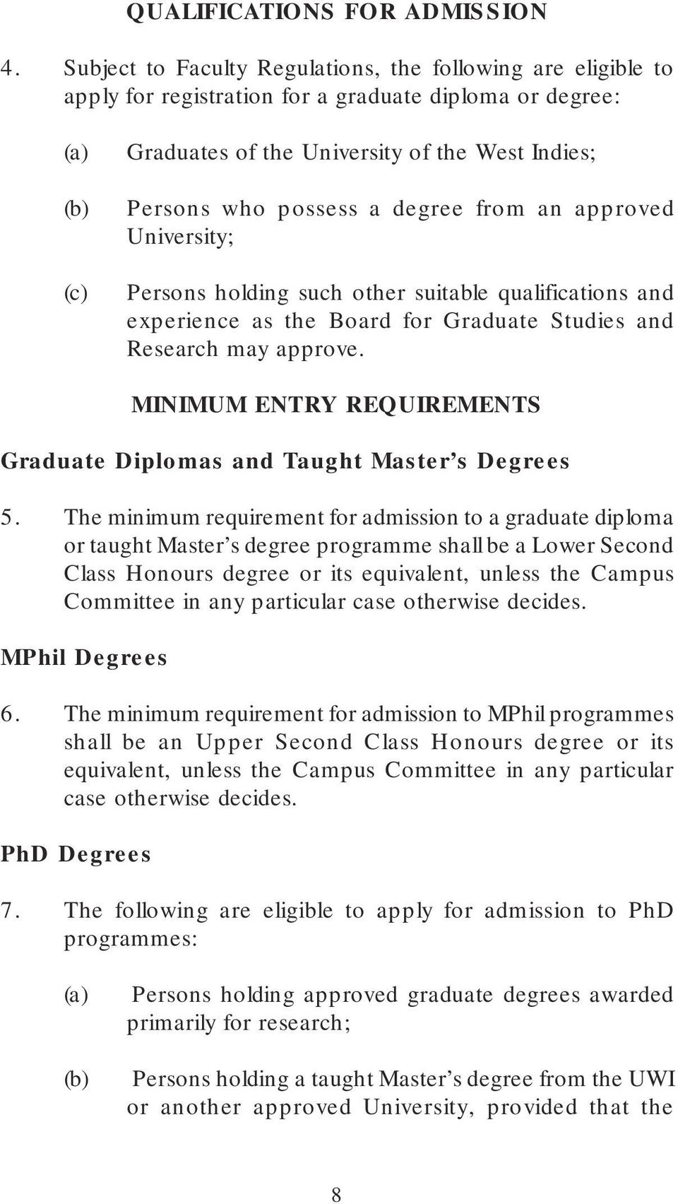 a degree from an approved University; Persons holding such other suitable qualifications and experience as the Board for Graduate Studies and Research may approve.