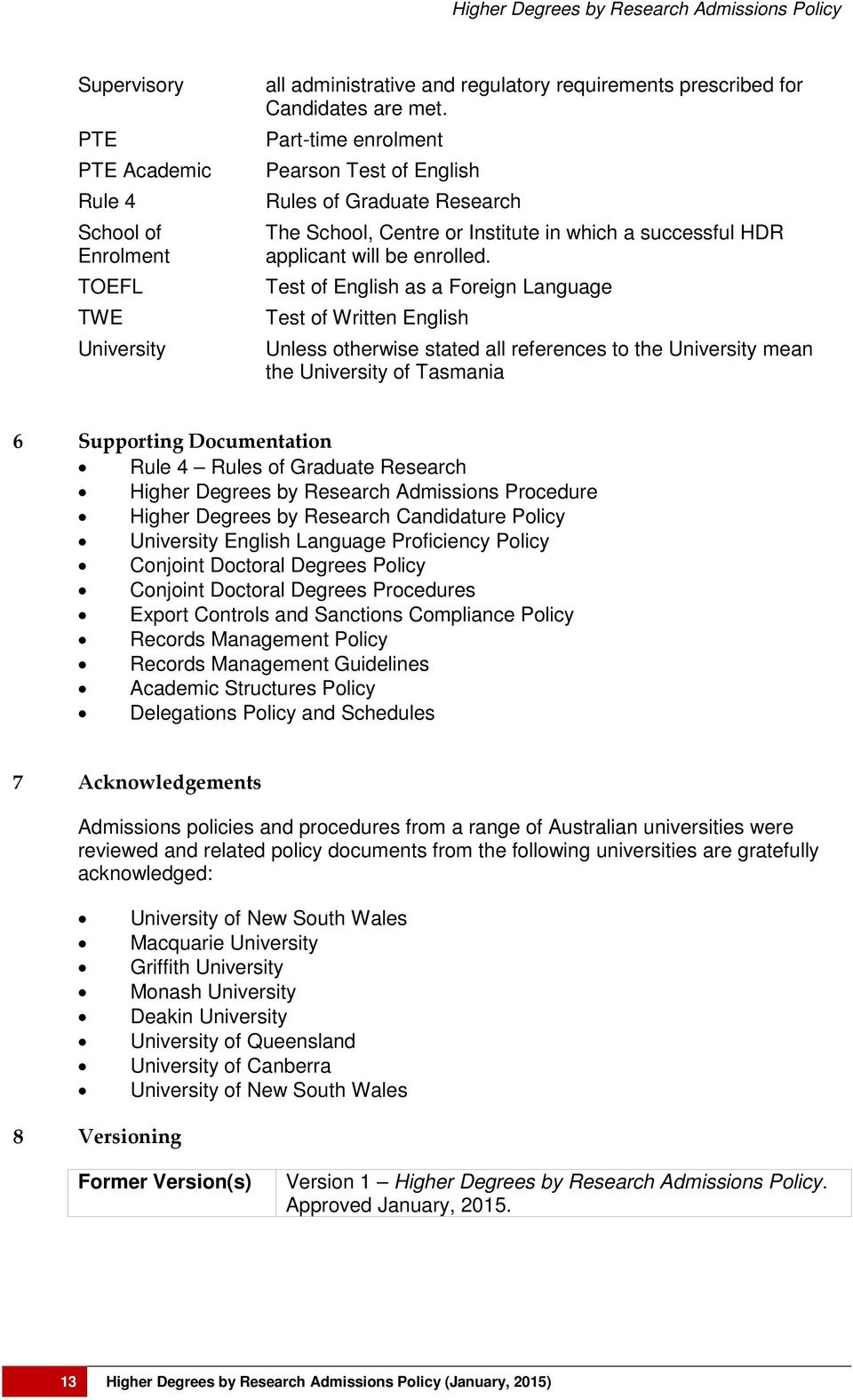 Test of English as a Foreign Language Test of Written English Unless otherwise stated all references to the University mean the University of Tasmania 6 Supporting Documentation Rule 4 Rules of