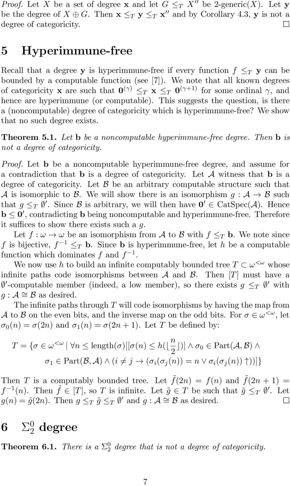 We note that all known degrees of categoricity x are such that 0 (γ) T x T 0 (γ+1) for some ordinal γ, and hence are hyperimmune (or computable).