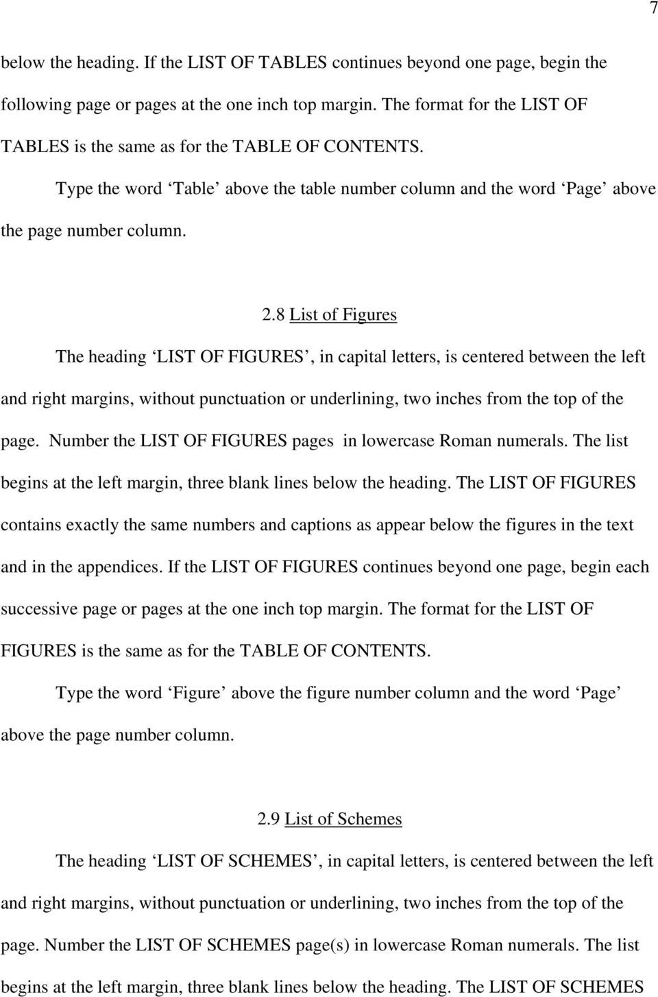 8 List of Figures The heading LIST OF FIGURES, in capital letters, is centered between the left and right margins, without punctuation or underlining, two inches from the top of the page.