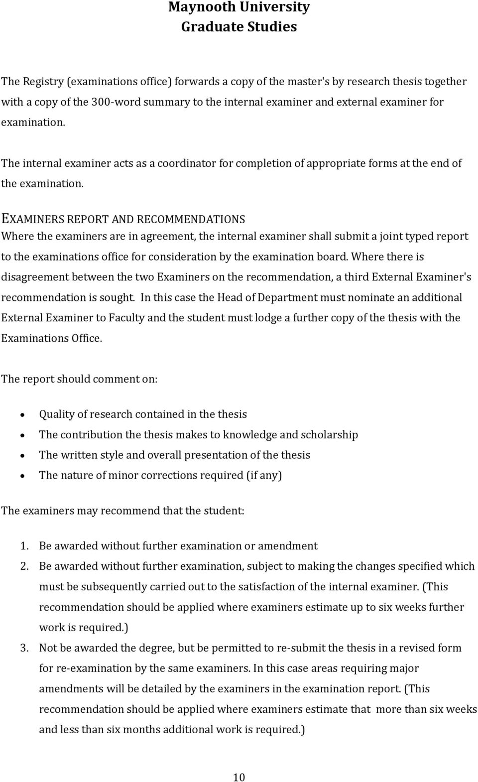 EXAMINERS REPORT AND RECOMMENDATIONS Where the examiners are in agreement, the internal examiner shall submit a joint typed report to the examinations office for consideration by the examination