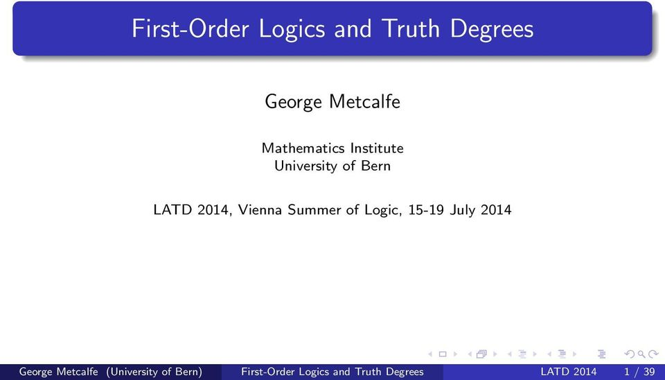 Summer of Logic, 15-19 July 2014 George Metcalfe