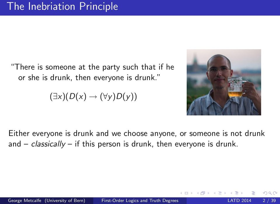( x)(d(x) ( y)d(y)) Either everyone is drunk and we choose anyone, or someone is not