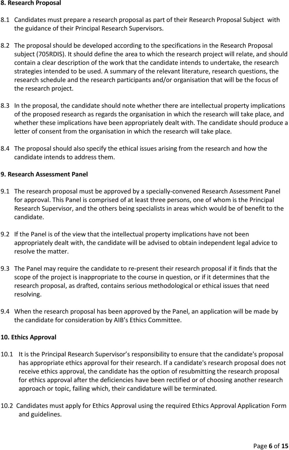 used. A summary of the relevant literature, research questions, the research schedule and the research participants and/or organisation that will be the focus of the research project. 8.
