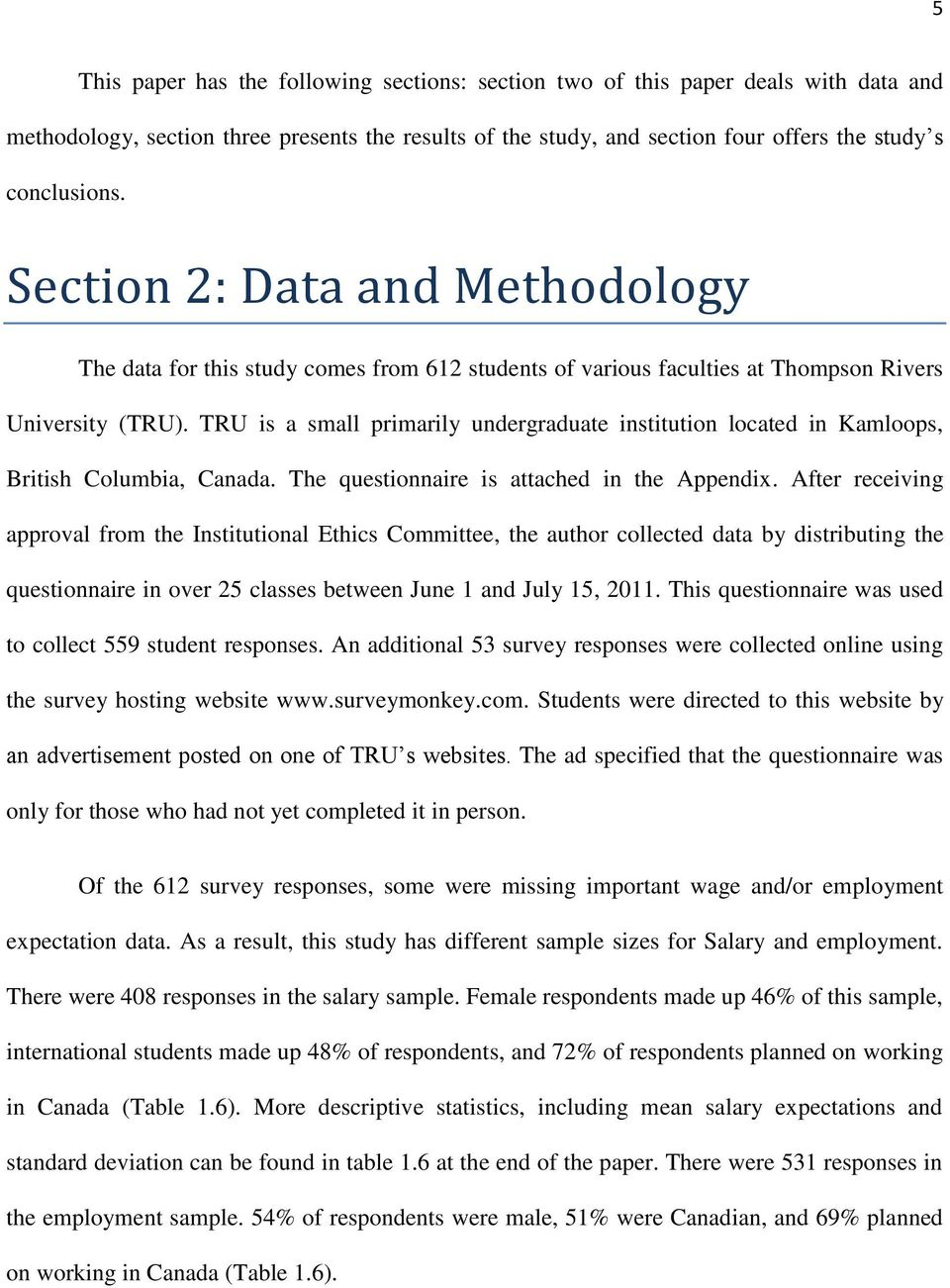 TRU is a small primarily undergraduate institution located in Kamloops, British Columbia, Canada. The questionnaire is attached in the Appendix.