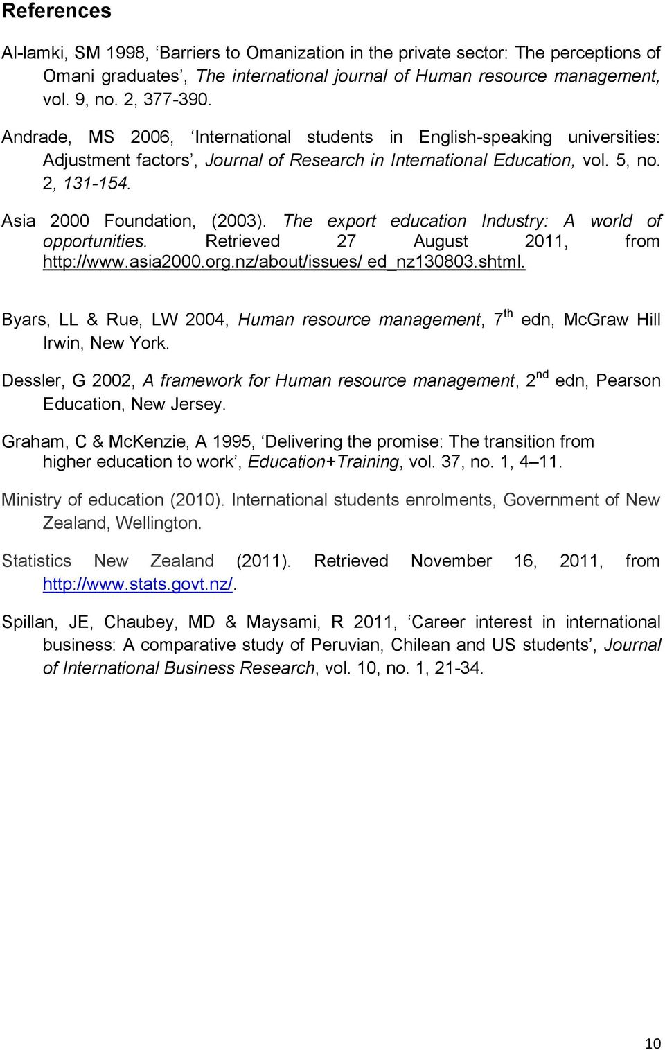 The export education Industry: A world of opportunities. Retrieved 27 August 2011, from http://www.asia2000.org.nz/about/issues/ ed_nz130803.shtml.
