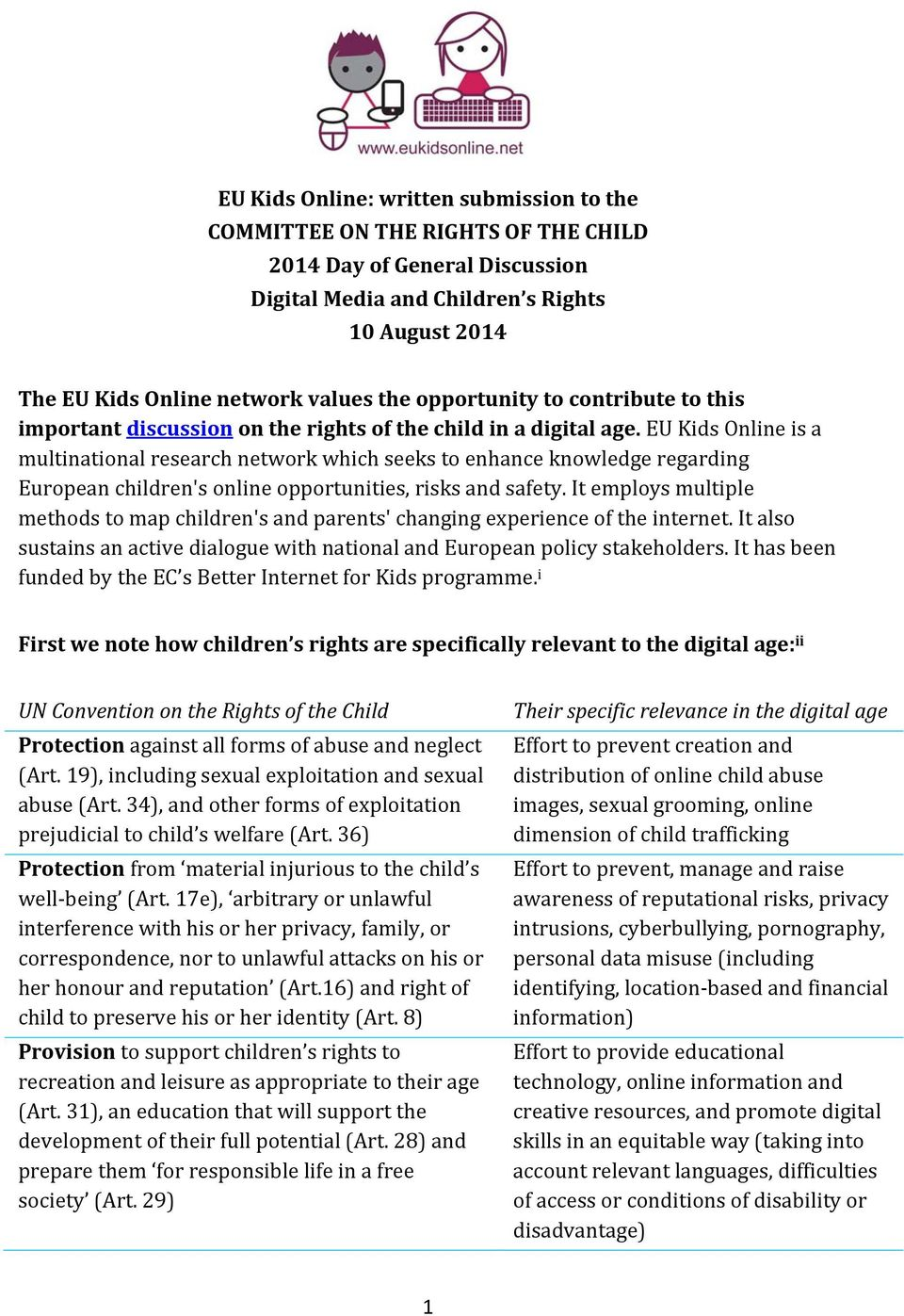 EU Kids Online is a multinational research network which seeks to enhance knowledge regarding European children's online opportunities, risks and safety.