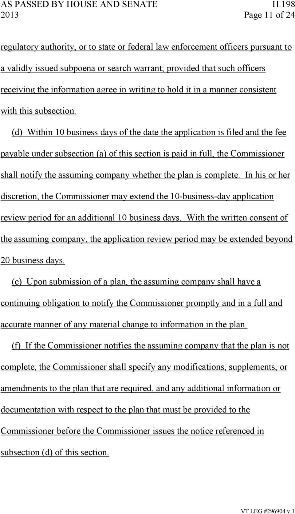 (d) Within 10 business days of the date the application is filed and the fee payable under subsection (a) of this section is paid in full, the Commissioner shall notify the assuming company whether