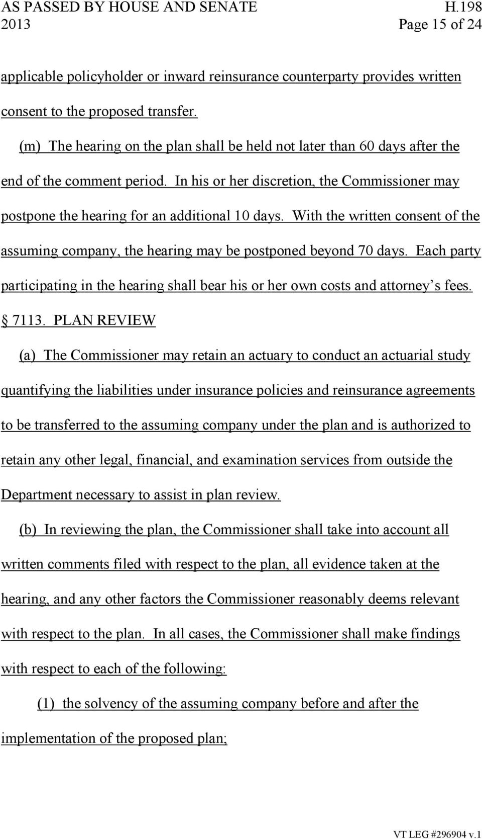 With the written consent of the assuming company, the hearing may be postponed beyond 70 days. Each party participating in the hearing shall bear his or her own costs and attorney s fees. 7113.