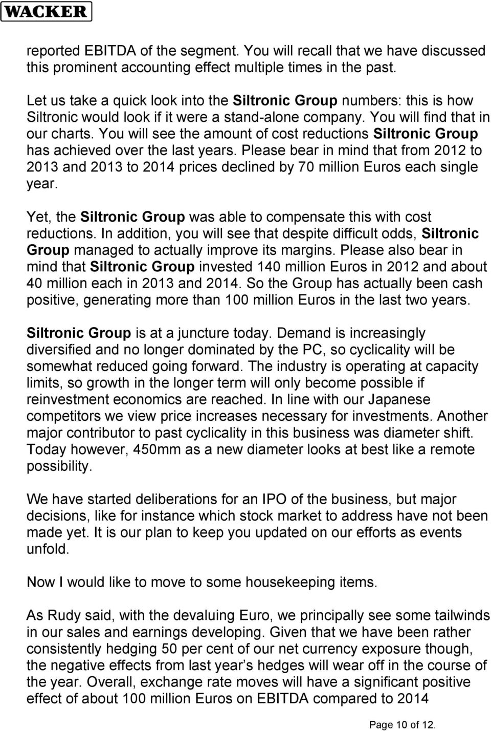 You will see the amount of cost reductions Siltronic Group has achieved over the last years.