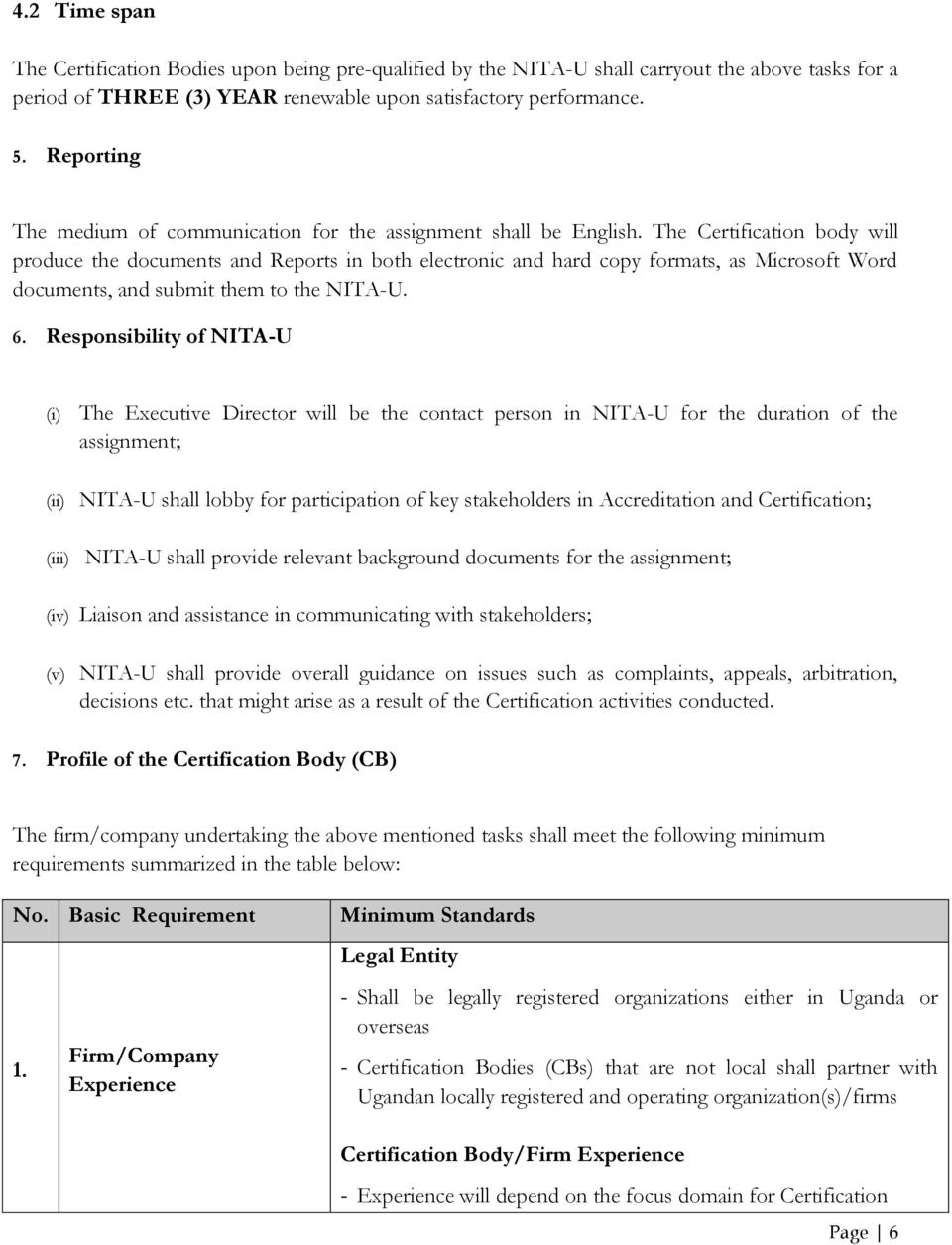 The Certification body will produce the documents and Reports in both electronic and hard copy formats, as Microsoft Word documents, and submit them to the NITA-U. 6.