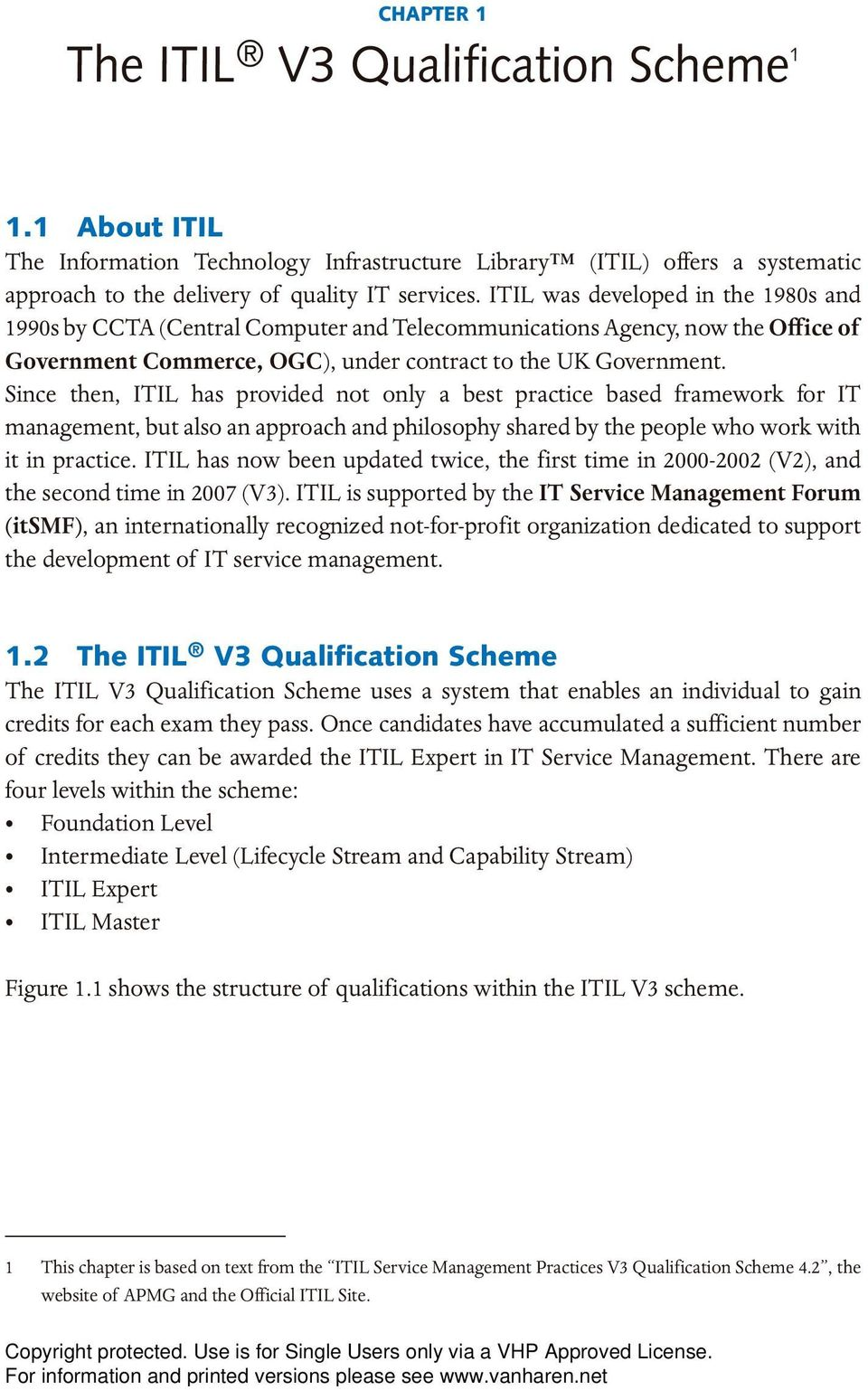 Since then, ITIL has provided not only a best practice based framework for IT management, but also an approach and philosophy shared by the people who work with it in practice.