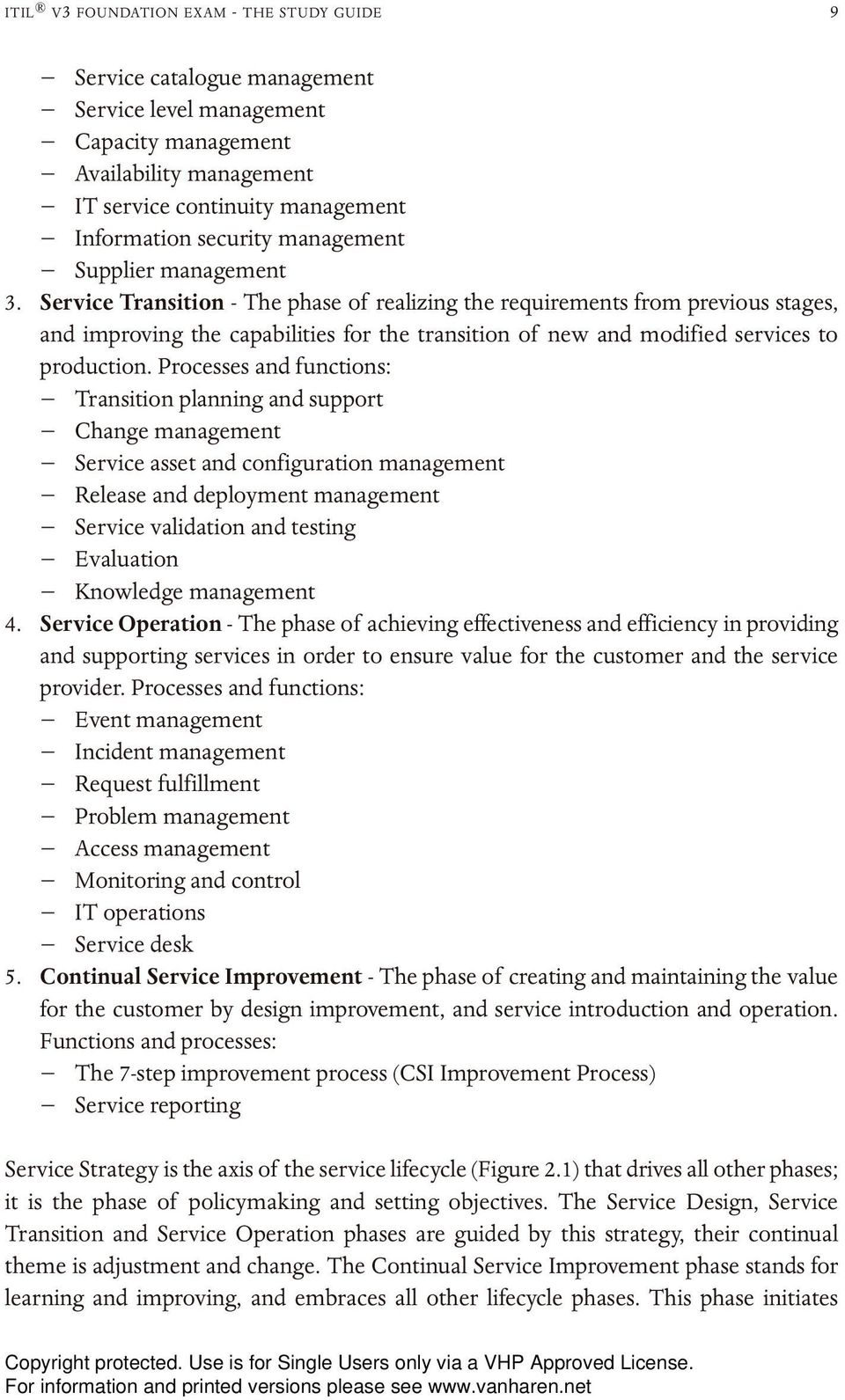Service Transition - The phase of realizing the requirements from previous stages, and improving the capabilities for the transition of new and modified services to production.