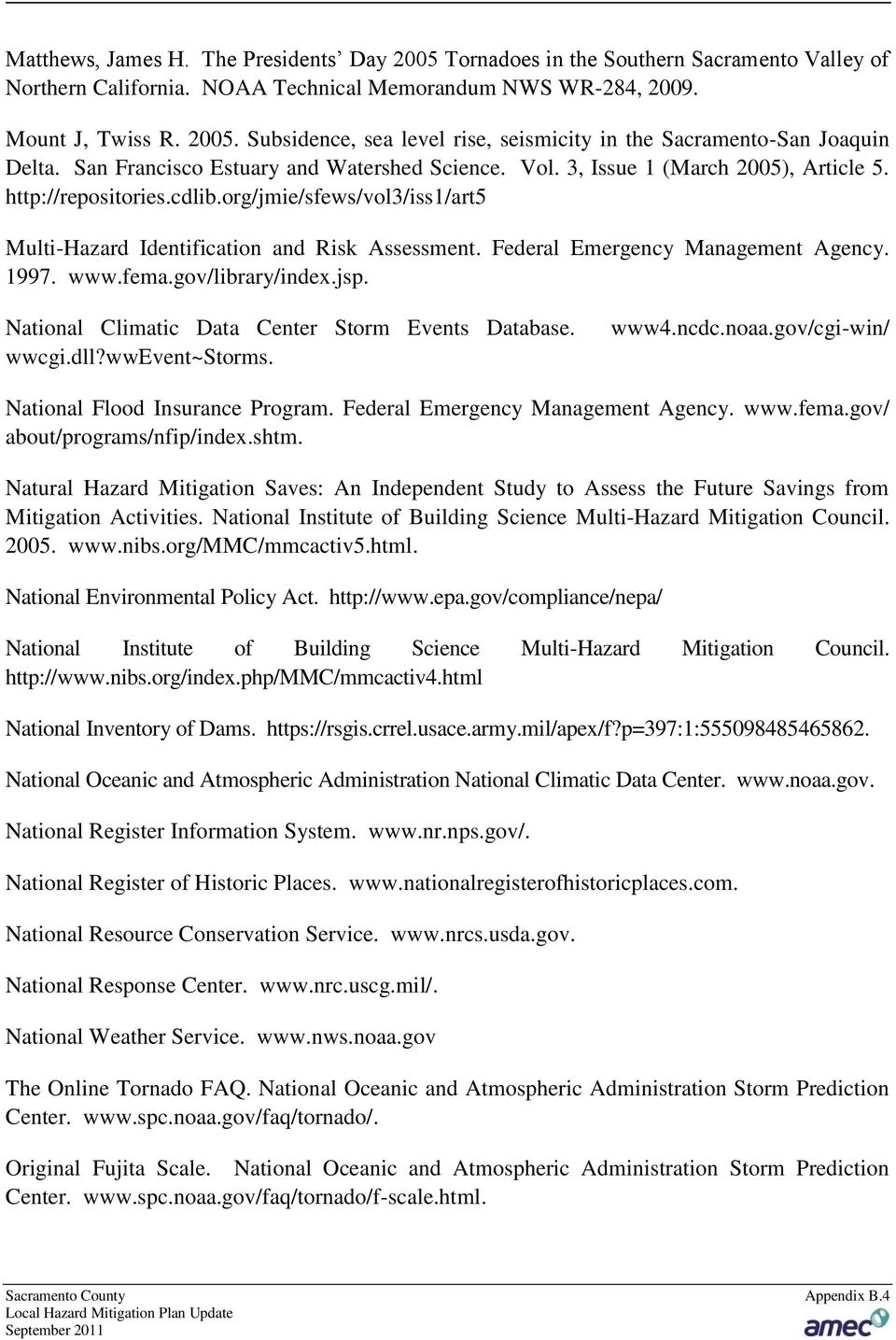Federal Emergency Management Agency. 1997. www.fema.gov/library/index.jsp. National Climatic Data Center Storm Events Database. wwcgi.dll?wwevent~storms. www4.ncdc.noaa.