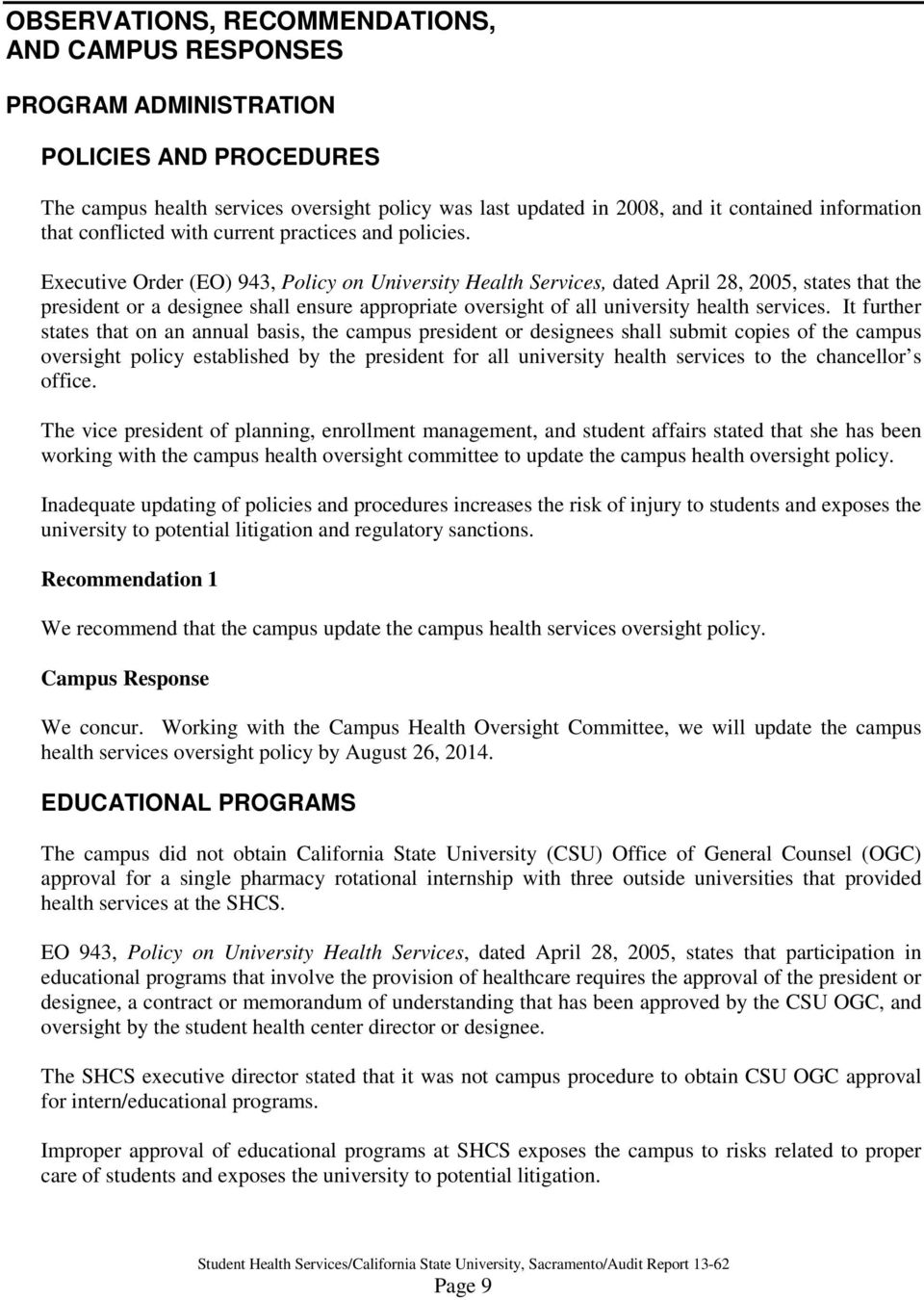 Executive Order (EO) 943, Policy on University Health Services, dated April 28, 2005, states that the president or a designee shall ensure appropriate oversight of all university health services.