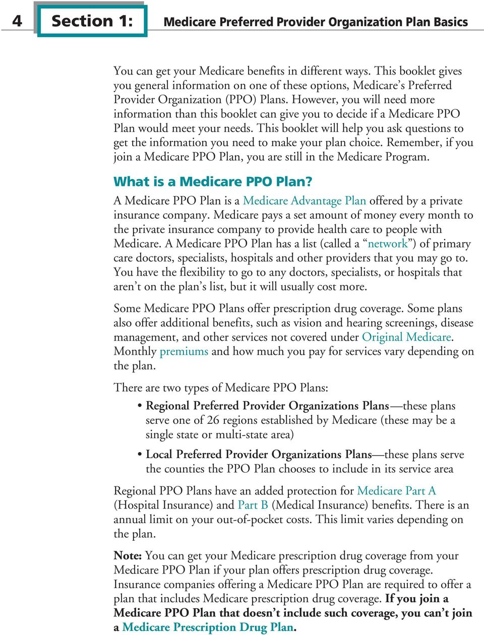 However, you will need more information than this booklet can give you to decide if a Medicare PPO Plan would meet your needs.