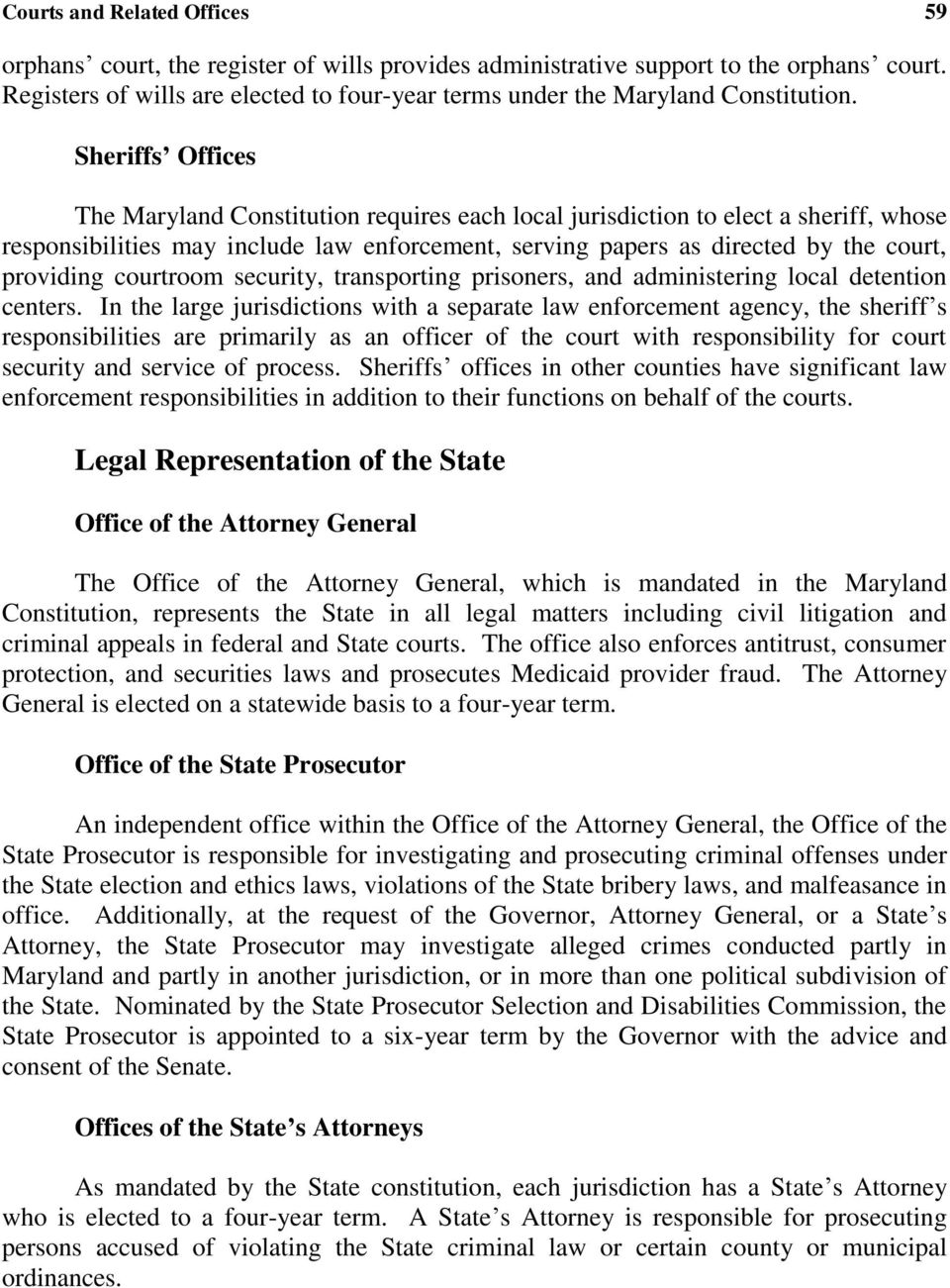 Sheriffs Offices The Maryland Constitution requires each local jurisdiction to elect a sheriff, whose responsibilities may include law enforcement, serving papers as directed by the court, providing