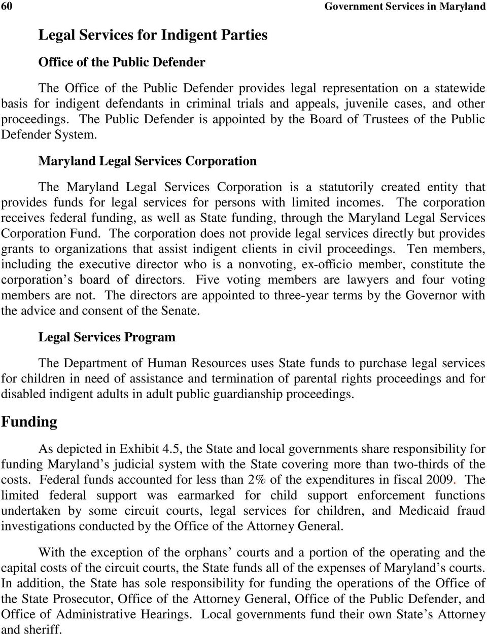 Maryland Legal Services Corporation The Maryland Legal Services Corporation is a statutorily created entity that provides funds for legal services for persons with limited incomes.